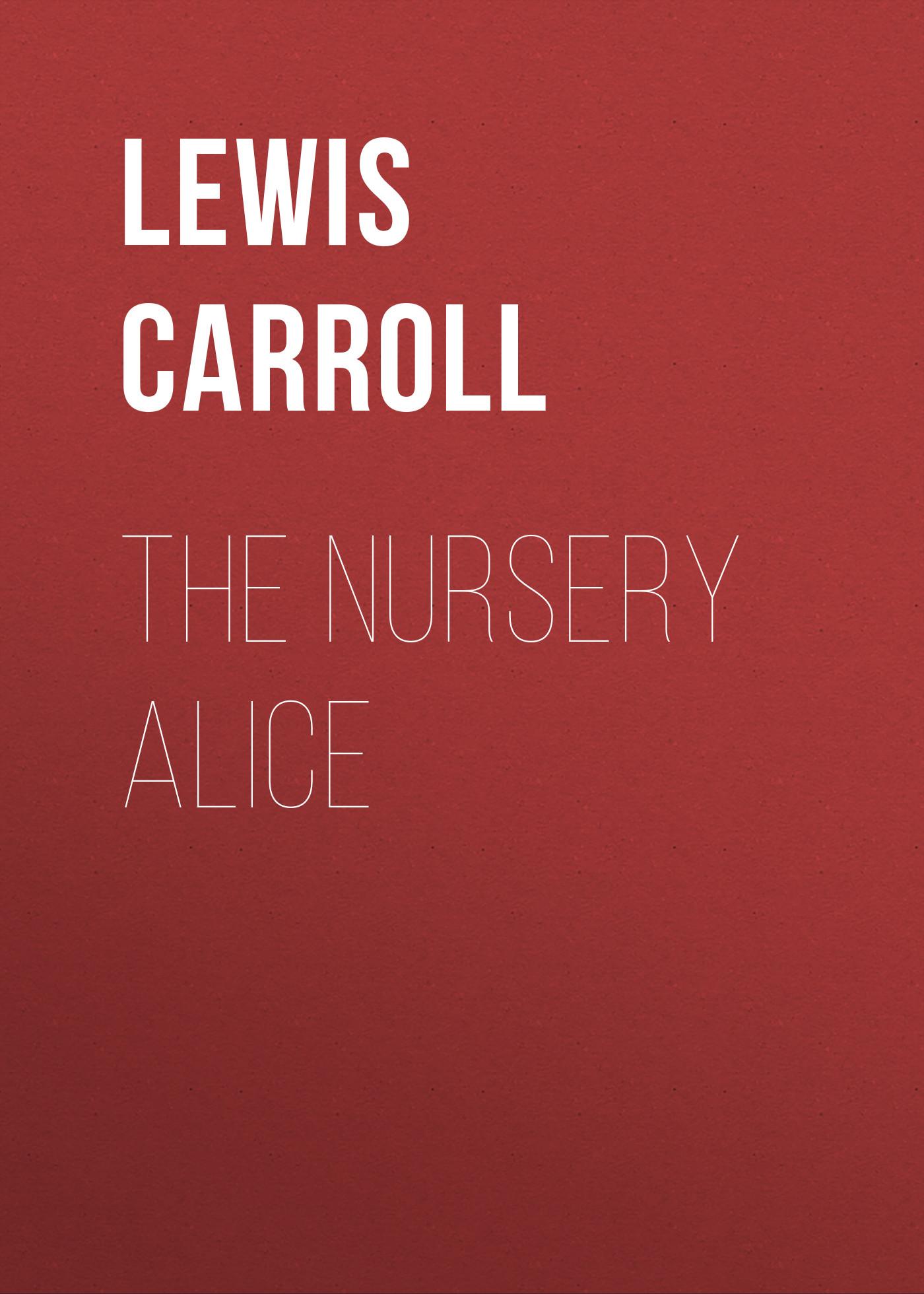цена на Льюис Кэрролл The Nursery Alice