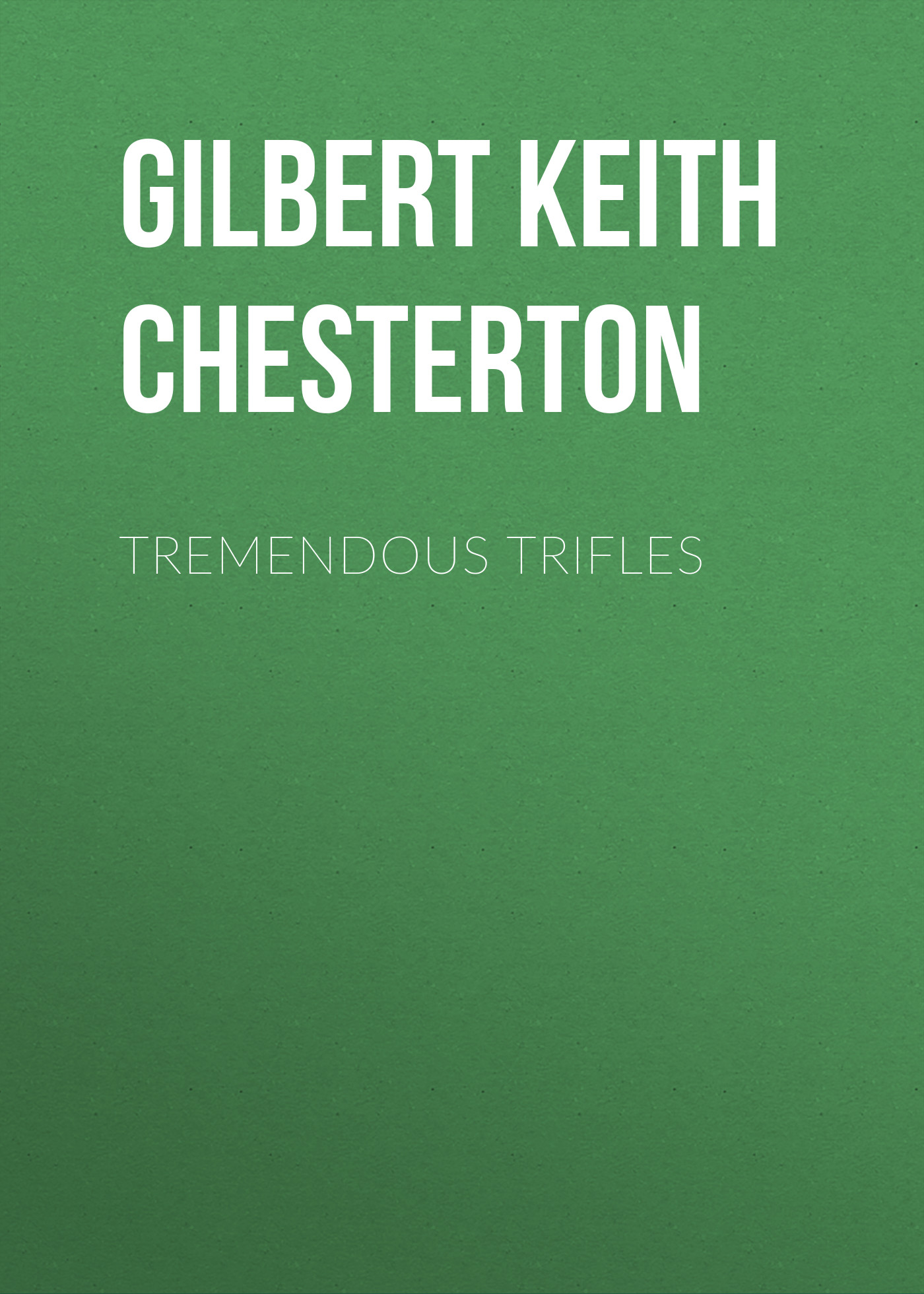 Gilbert Keith Chesterton Tremendous Trifles gilbert keith chesterton o napoleão de notting hill