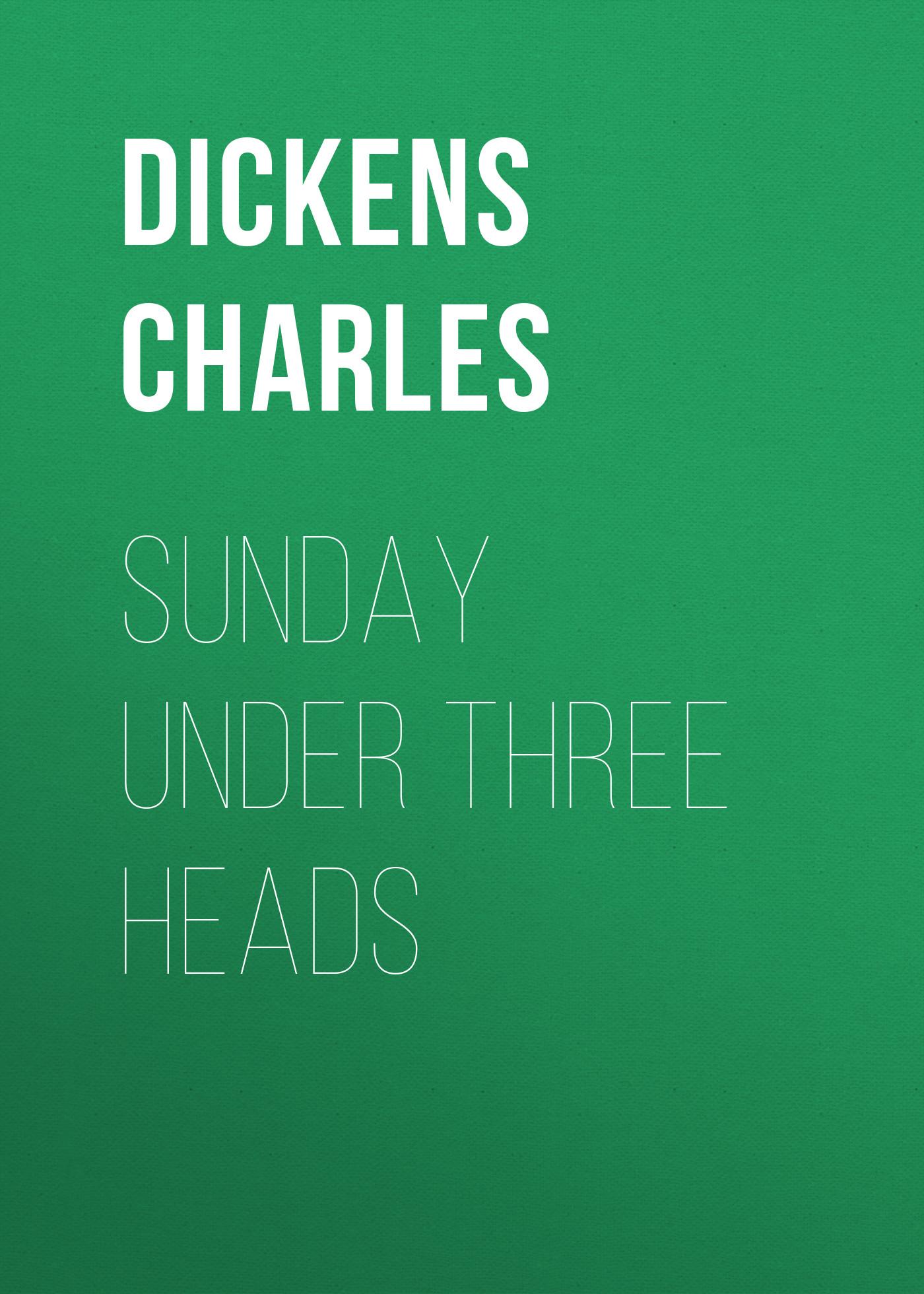 цена на Чарльз Диккенс Sunday Under Three Heads