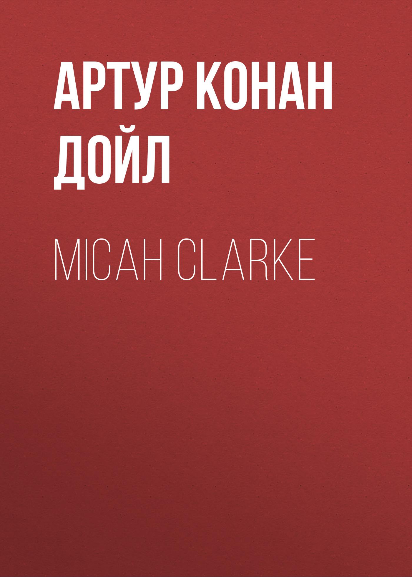 Артур Конан Дойл Micah Clarke doyle a micah clarke ii isbn 9785521071418
