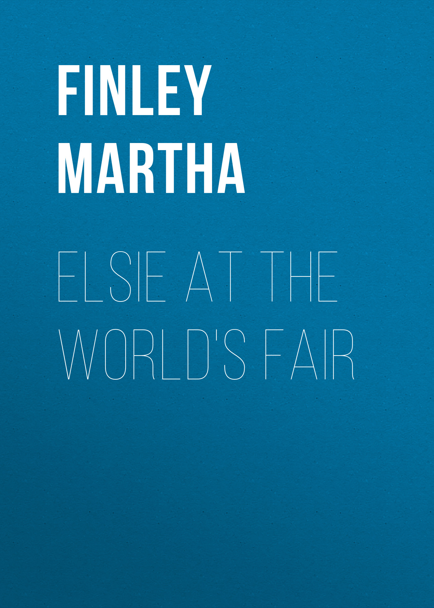 Finley Martha Elsie at the World's Fair
