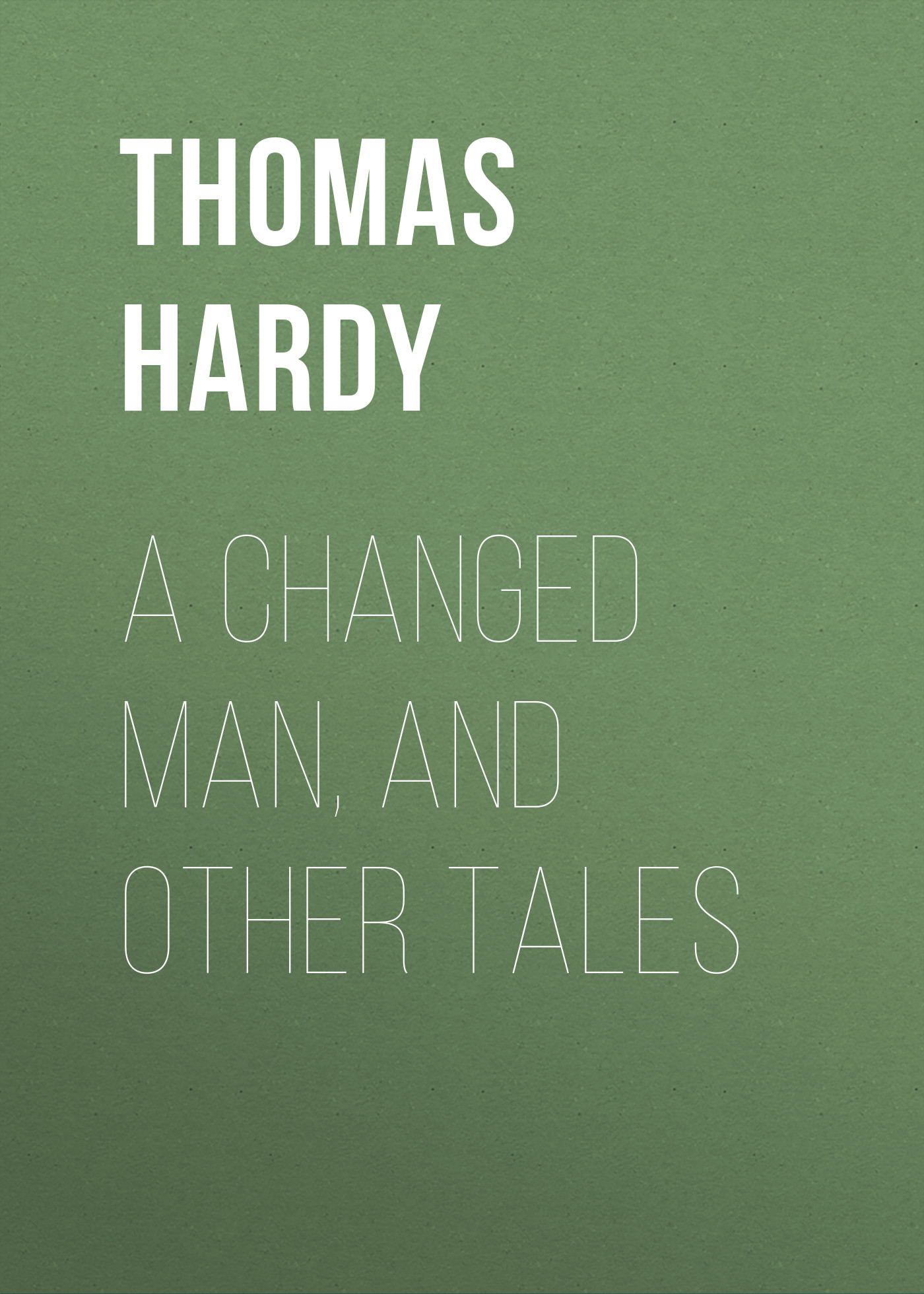 Thomas Hardy A Changed Man, and Other Tales thomas hardy two on a tower