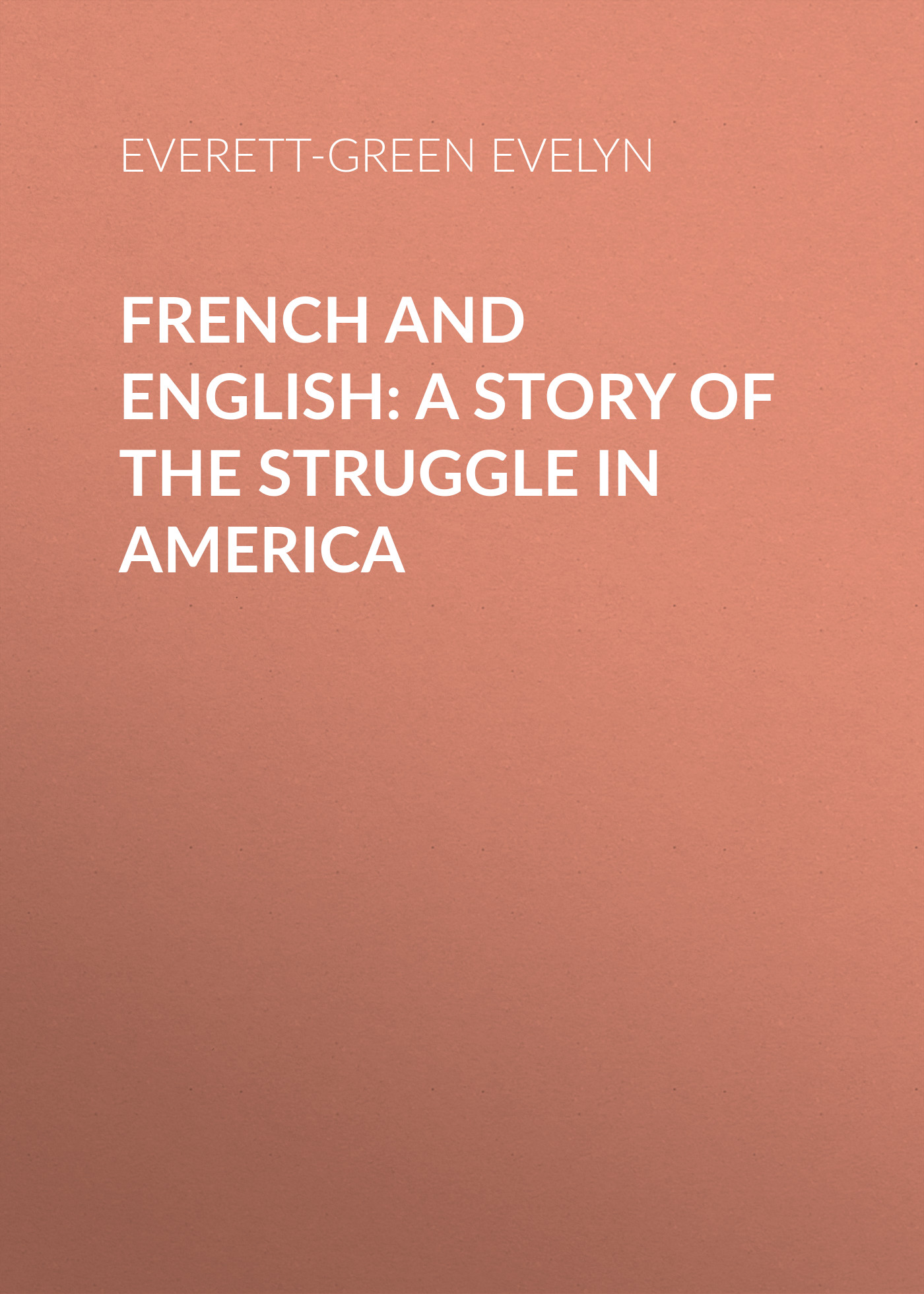 French and English: A Story of the Struggle in America