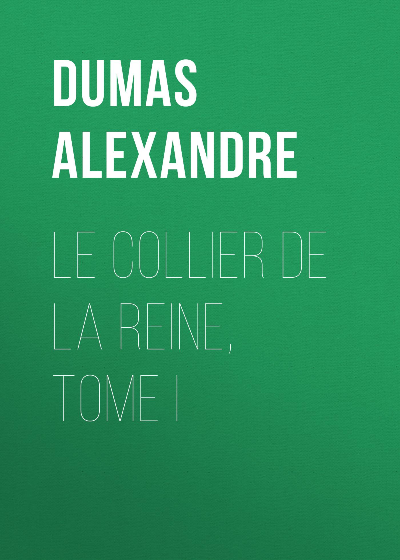 Александр Дюма Le Collier de la Reine, Tome I александр дюма la san felice tome 06
