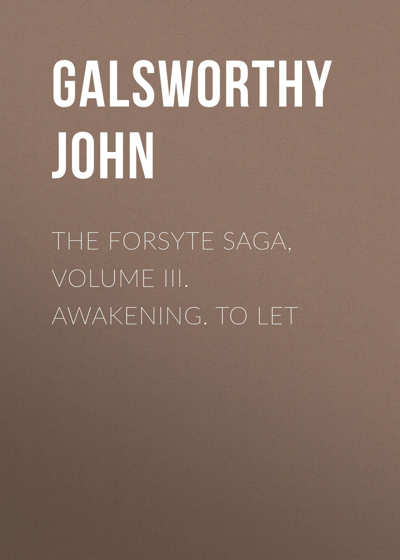 Galsworthy John The Forsyte Saga, Volume III. Awakening. To Let the awakening