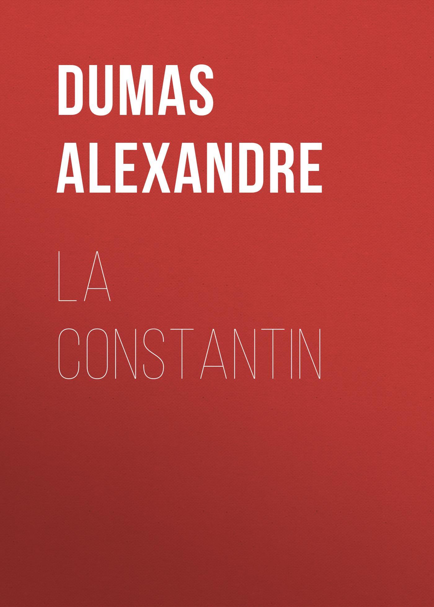 Александр Дюма La Constantin александр дюма rouva de la motte