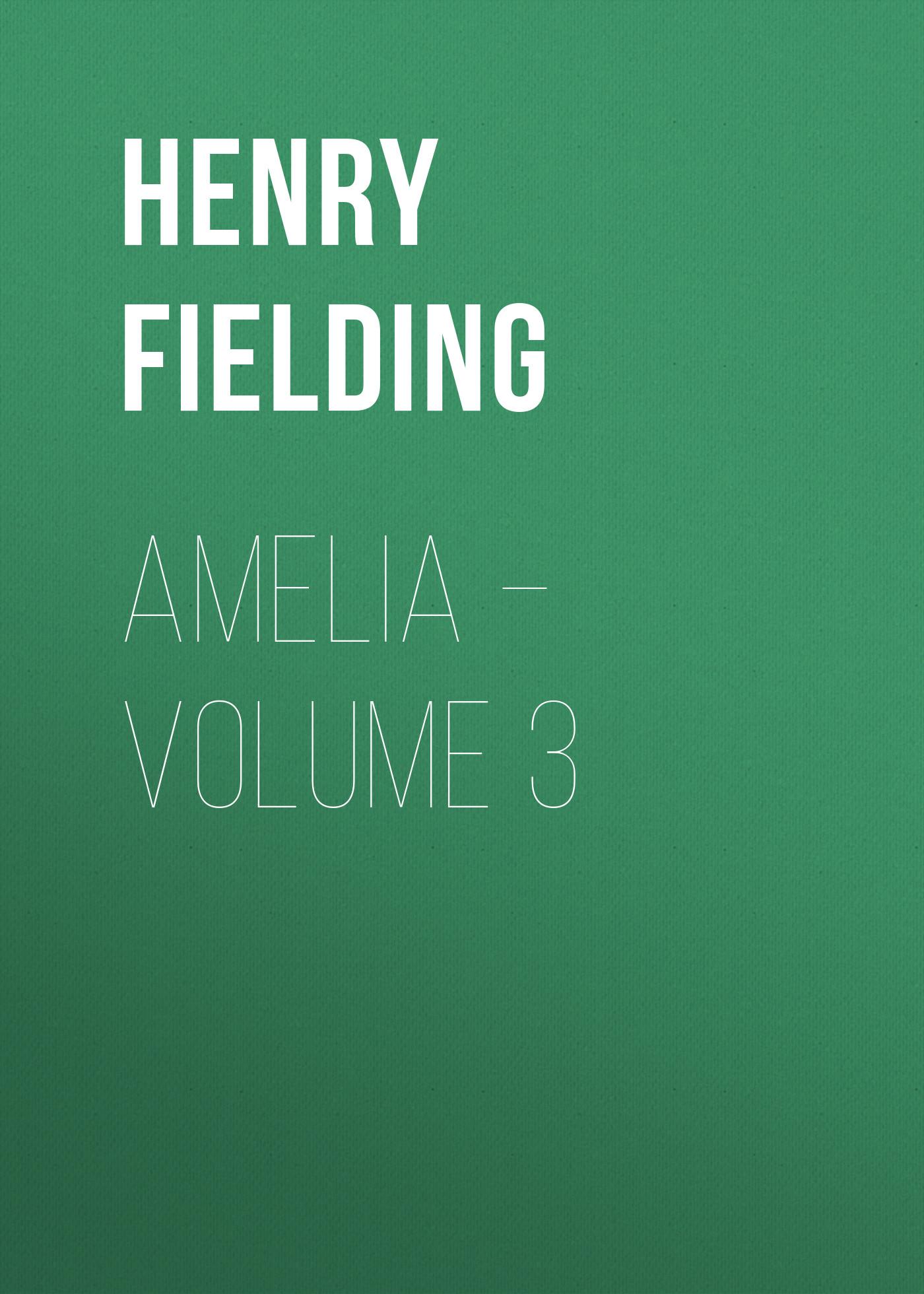 Генри Филдинг Amelia – Volume 3 генри филдинг the works vol 10