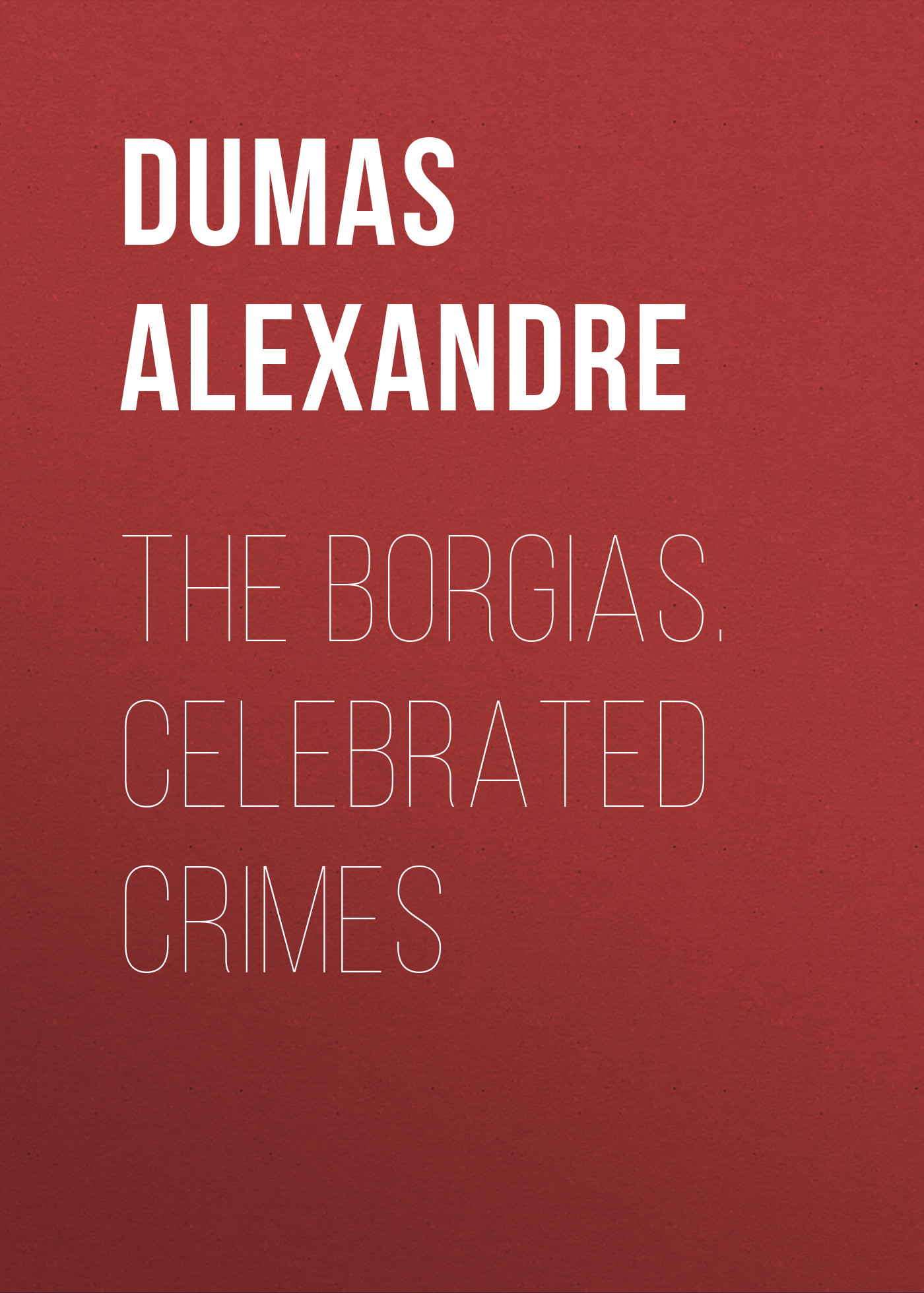 The Borgias. Celebrated Crimes