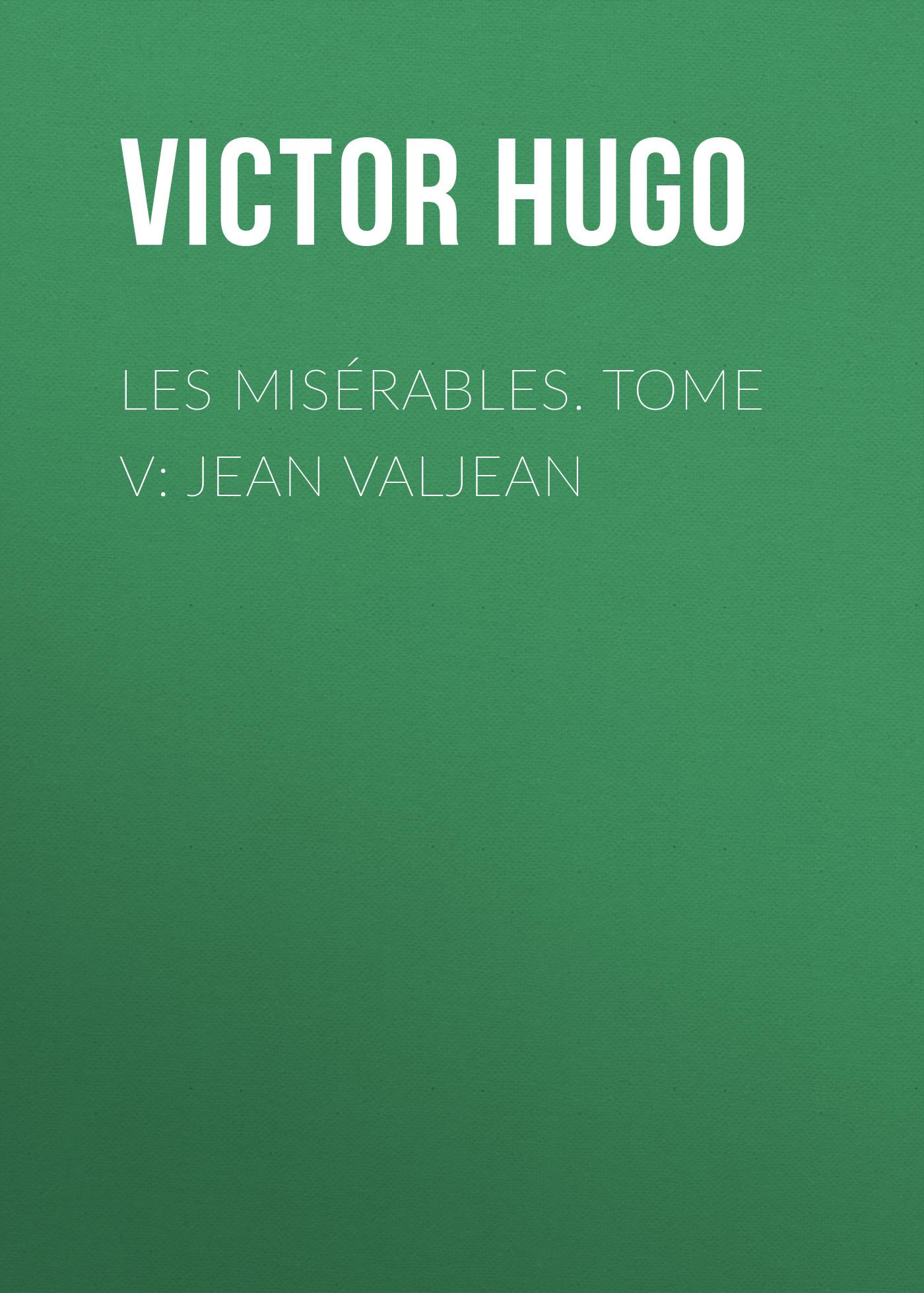 Виктор Мари Гюго Les misérables. Tome V: Jean Valjean цена