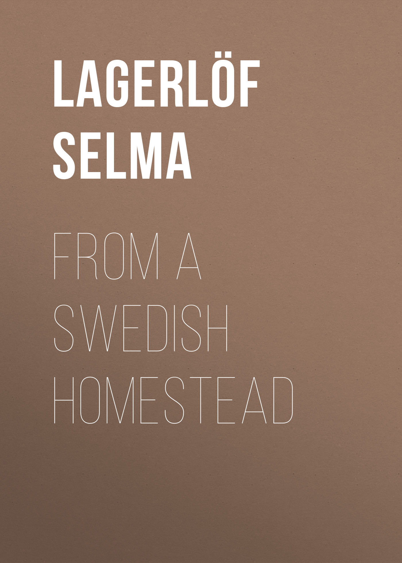 Lagerlöf Selma From a Swedish Homestead цена