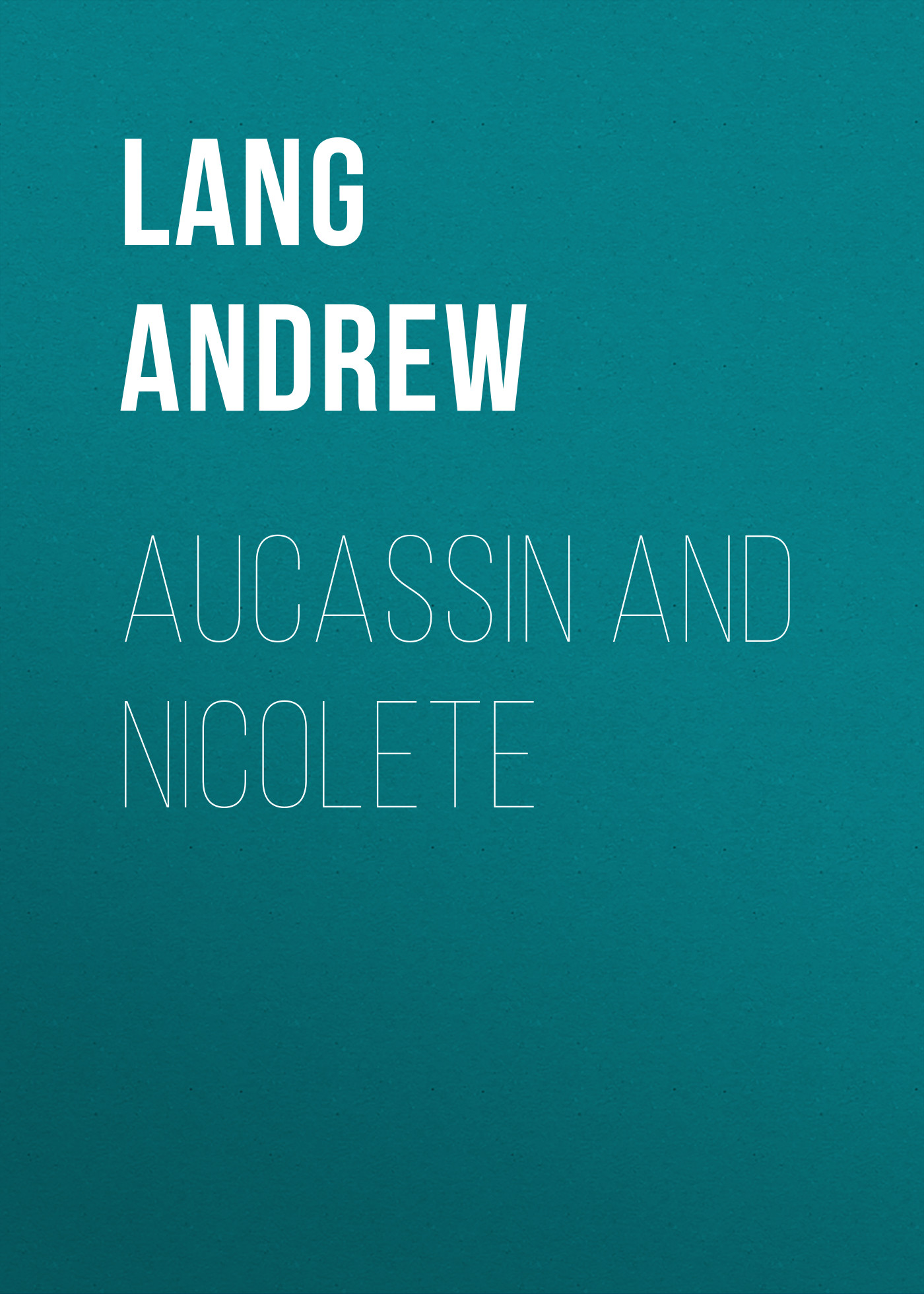Lang Andrew Aucassin and Nicolete lang andrew the valet s tragedy and other studies