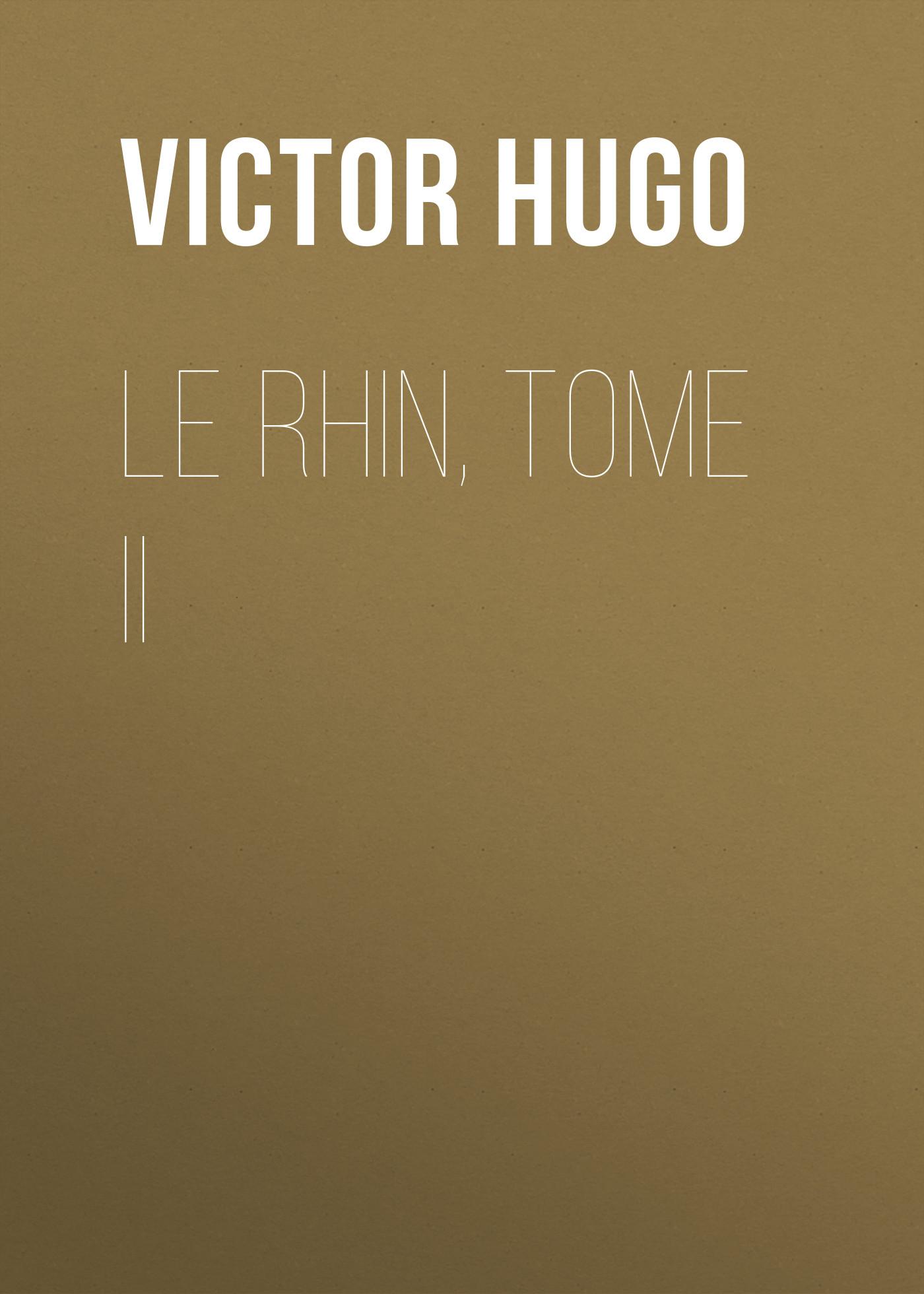 Виктор Мари Гюго Le Rhin, Tome II виктор мари гюго les misérables tome ii cosette