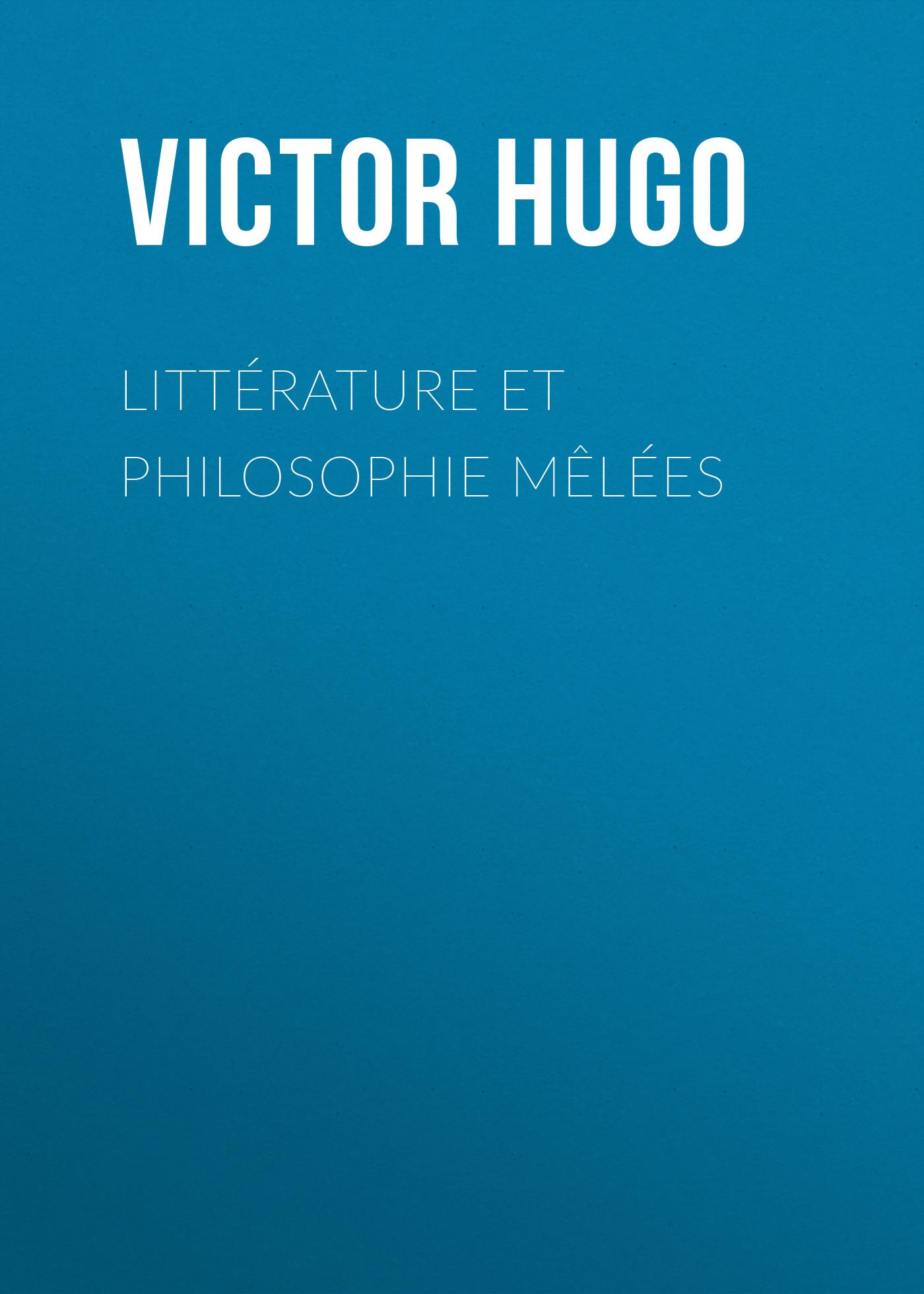 цена на Виктор Мари Гюго Littérature et Philosophie mêlées