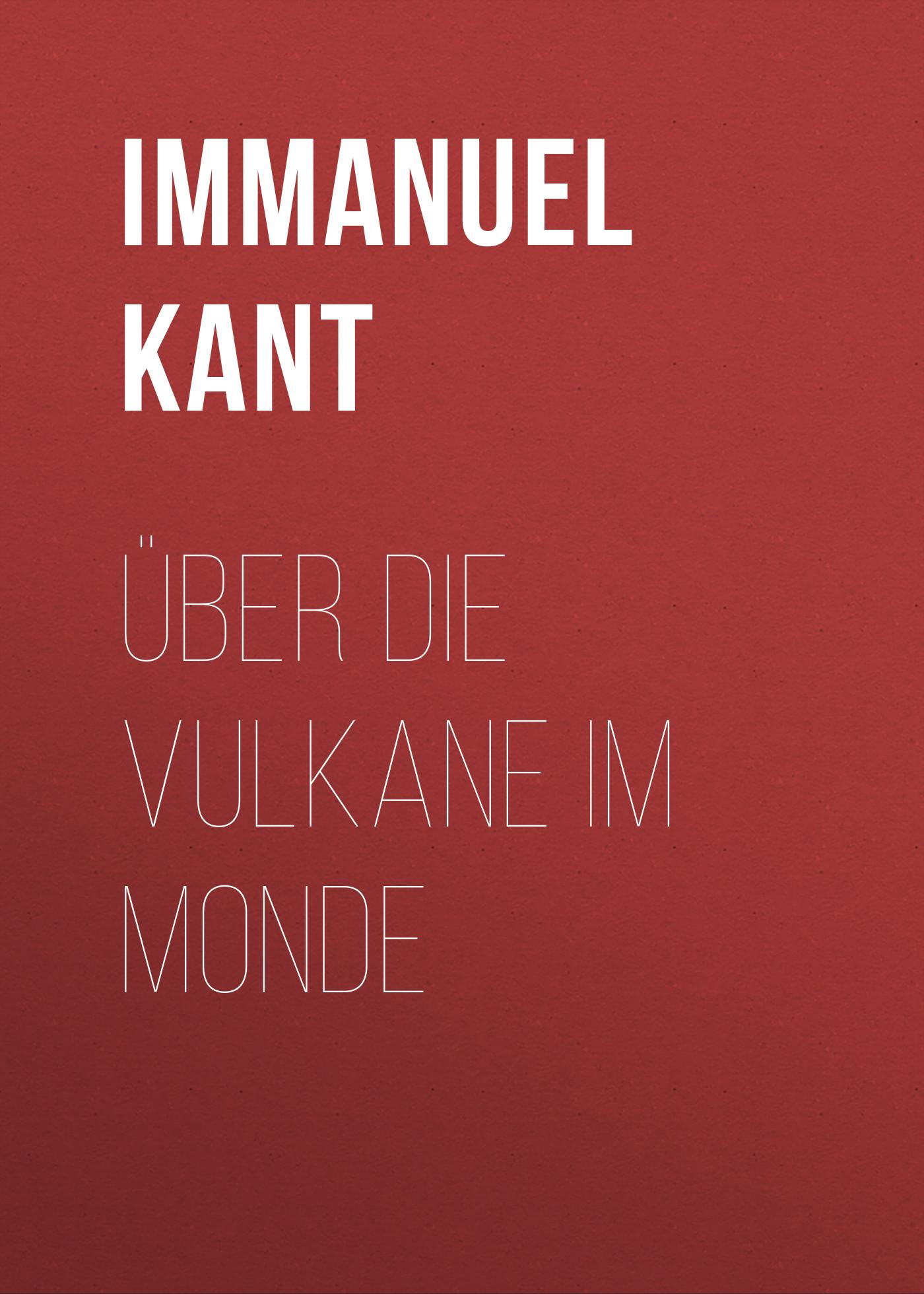 Immanuel Kant Über die Vulkane im Monde immanuel kant thomas kingsmill abbott critique of practical reason