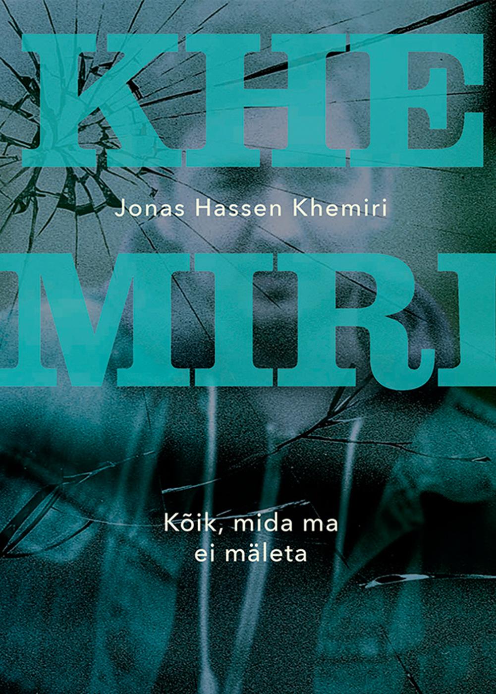 Jonas Hassen Khemiri Kõik, mida ma ei mäleta jonas hassen khemiri kõik mida ma ei mäleta