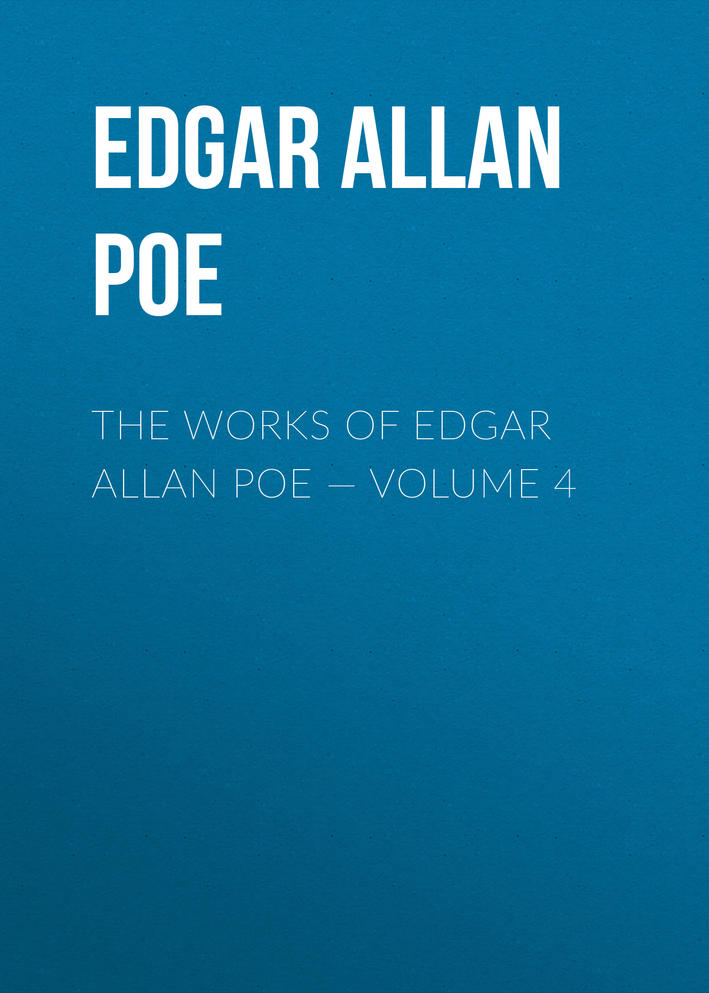 Эдгар Аллан По The Works of Edgar Allan Poe — Volume 4 эдгар аллан по the fall of the house of usher
