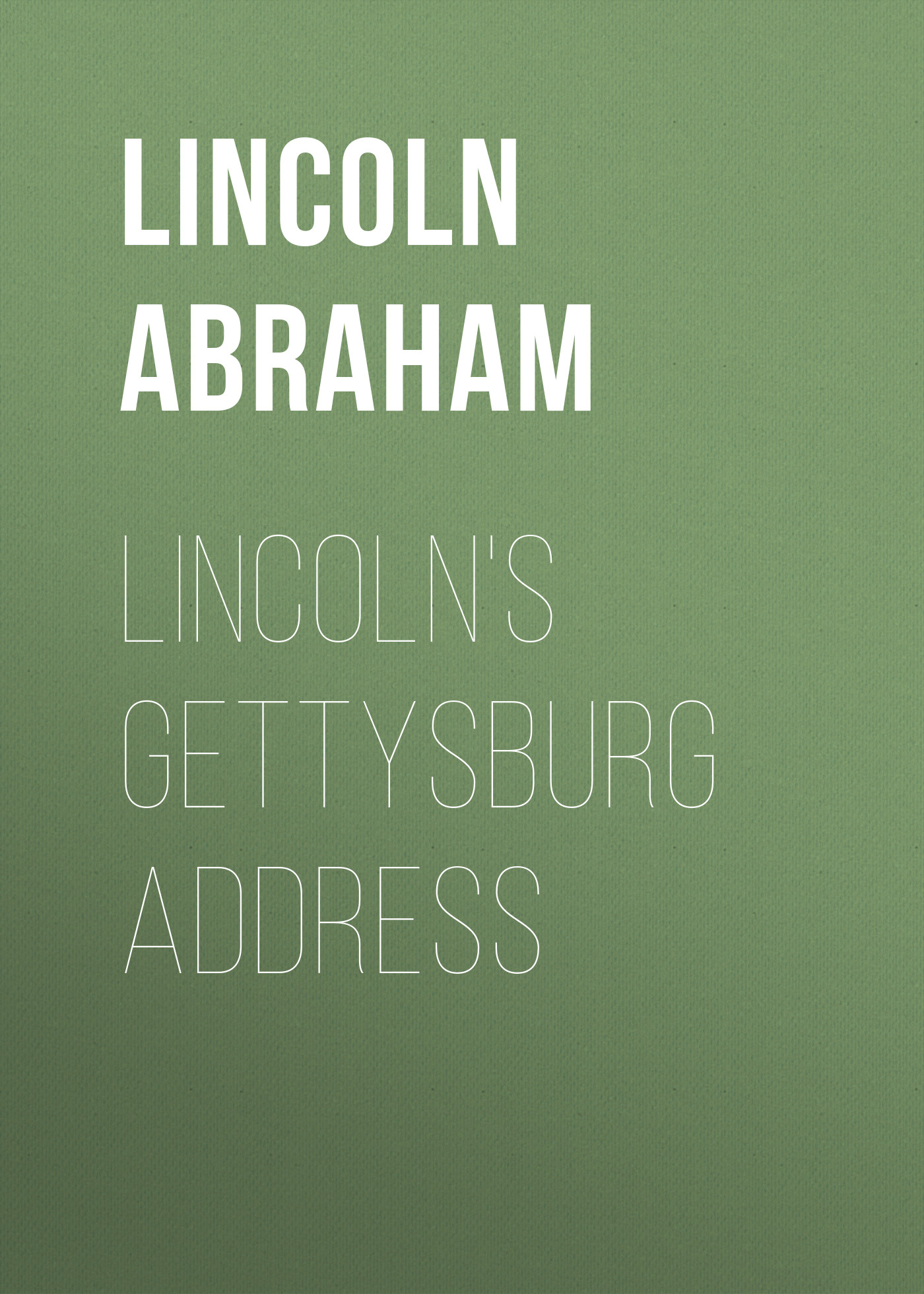 Lincoln Abraham Lincoln's Gettysburg Address i am abraham lincoln learning
