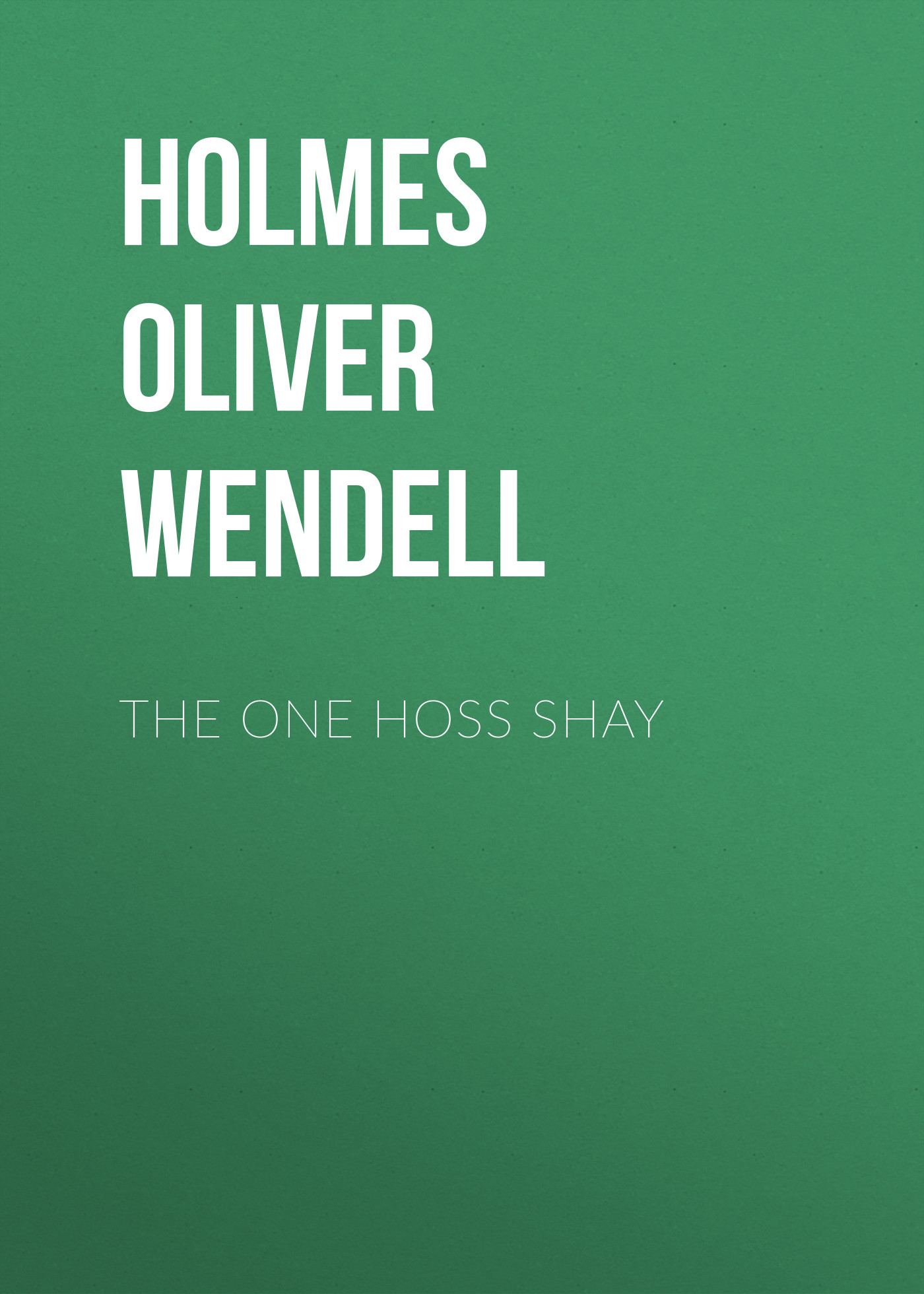 Holmes Oliver Wendell The One Hoss Shay