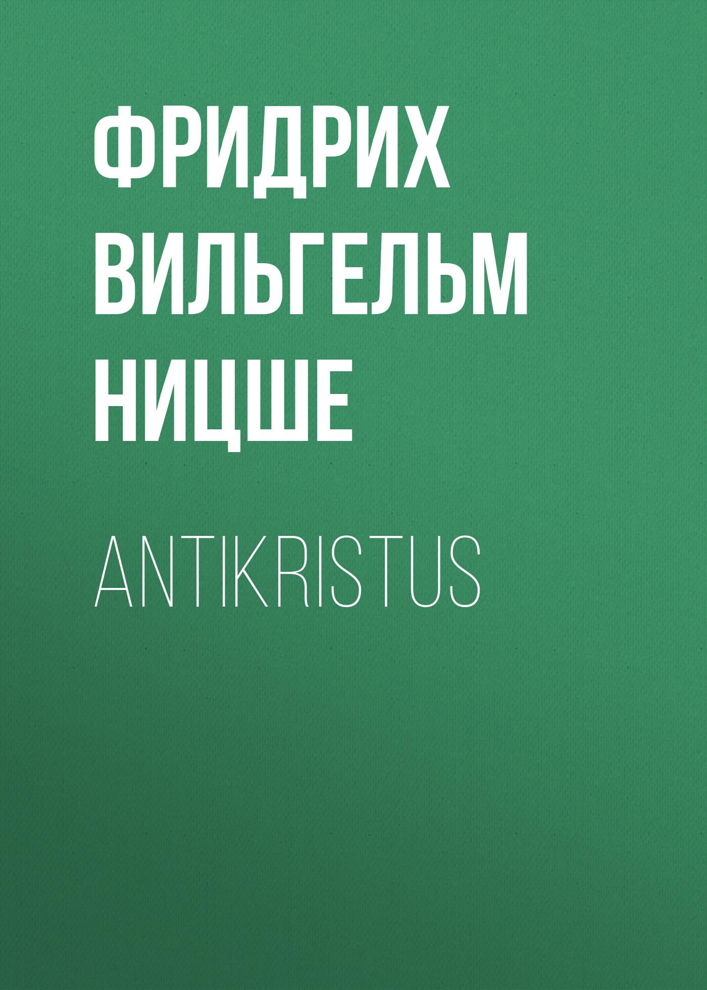 Фридрих Вильгельм Ницше Antikristus фридрих вильгельм ницше человеческое слишком человеческое книга для свободных умов