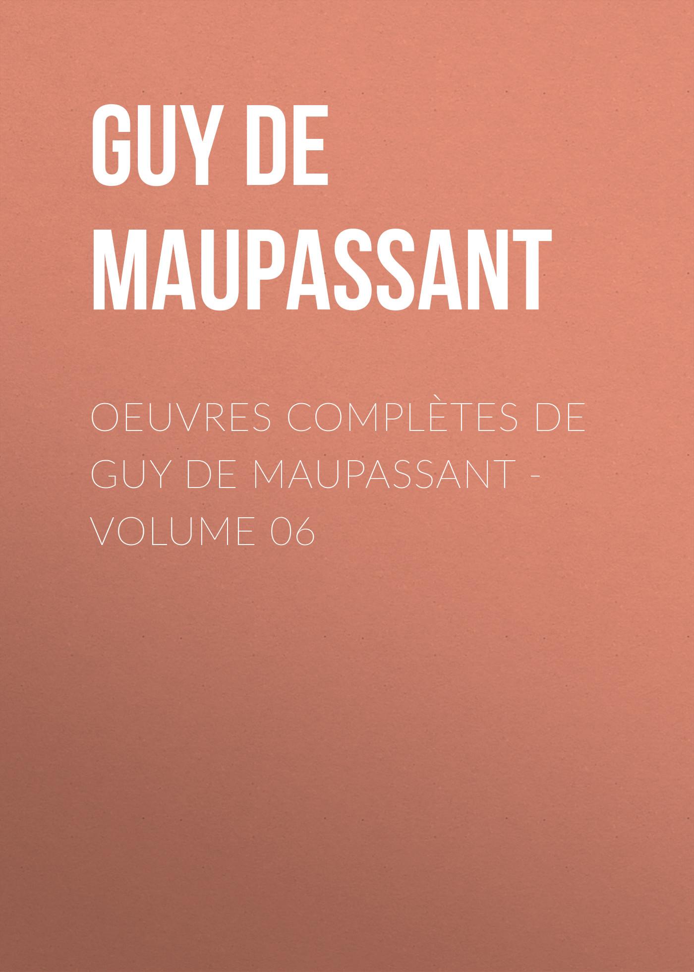 Ги де Мопассан OEuvres complètes de Guy de Maupassant - volume 06 ги де мопассан œuvres complètes de guy de maupassant volume 03