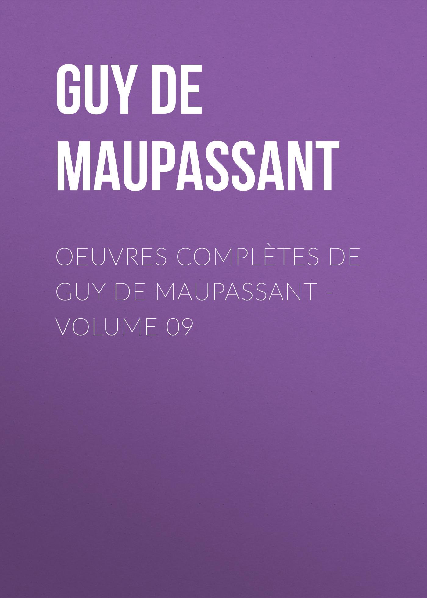 Ги де Мопассан OEuvres complètes de Guy de Maupassant - volume 09 ги де мопассан œuvres complètes de guy de maupassant volume 03