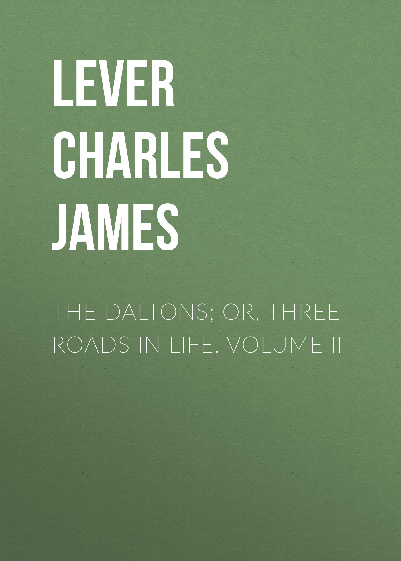 Lever Charles James The Daltons; Or, Three Roads In Life. Volume II купить недорого в Москве