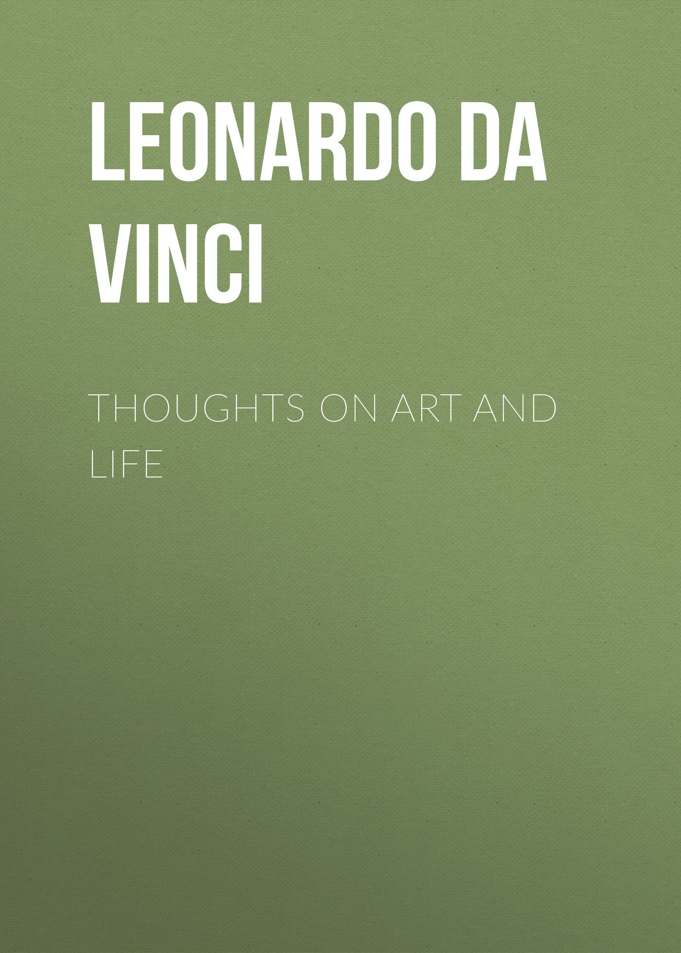Leonardo da Vinci Thoughts on Art and Life wilhelm von bode studien uber leonardo da vinci classic reprint