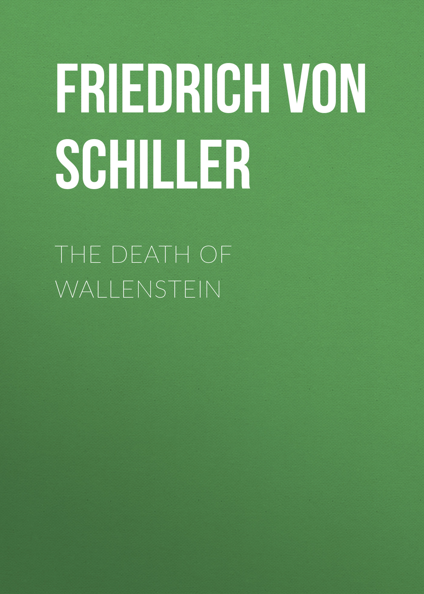 Friedrich von Schiller The Death of Wallenstein friedrich ii memoirs of the house of brandenburg from the earliest accounts to the death of frederic i king of prussia