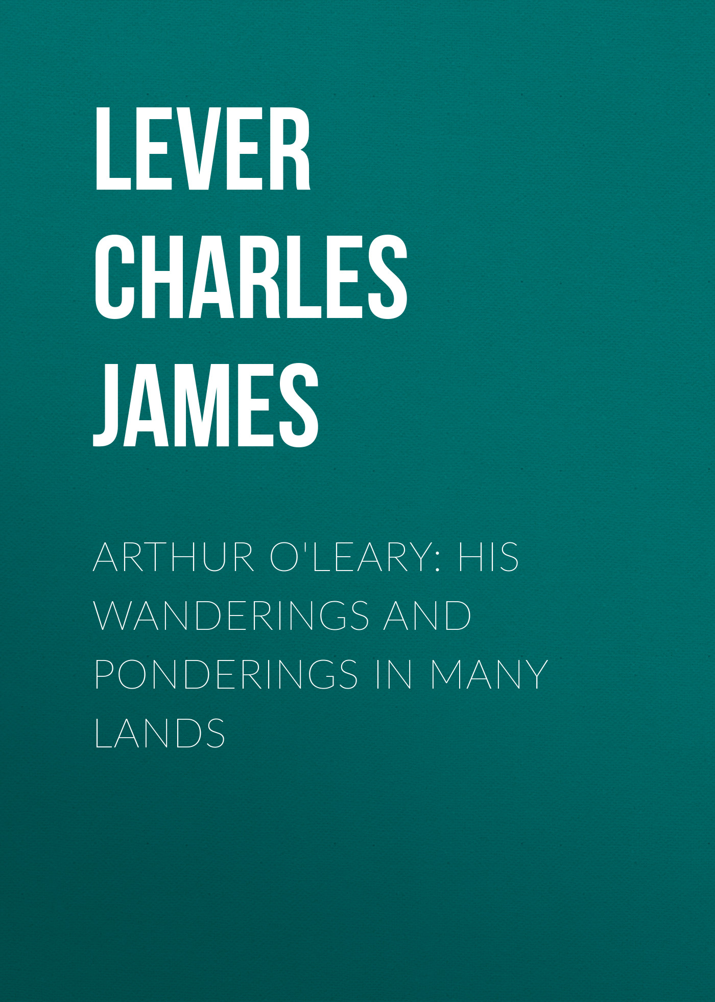 цена Lever Charles James Arthur O'Leary: His Wanderings And Ponderings In Many Lands онлайн в 2017 году