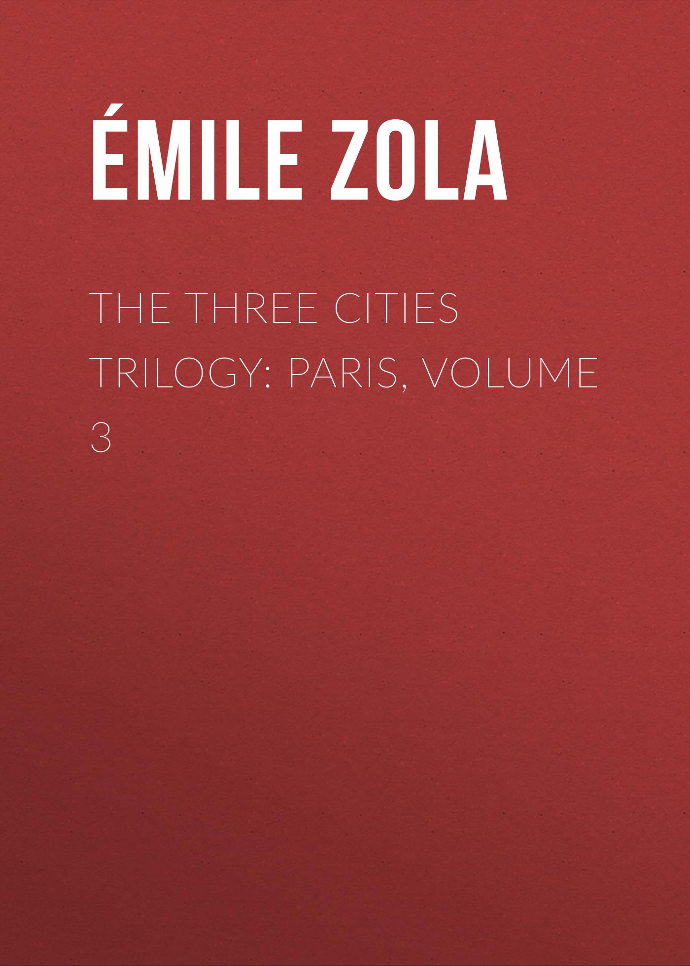 Эмиль Золя The Three Cities Trilogy: Paris, Volume 3 цена