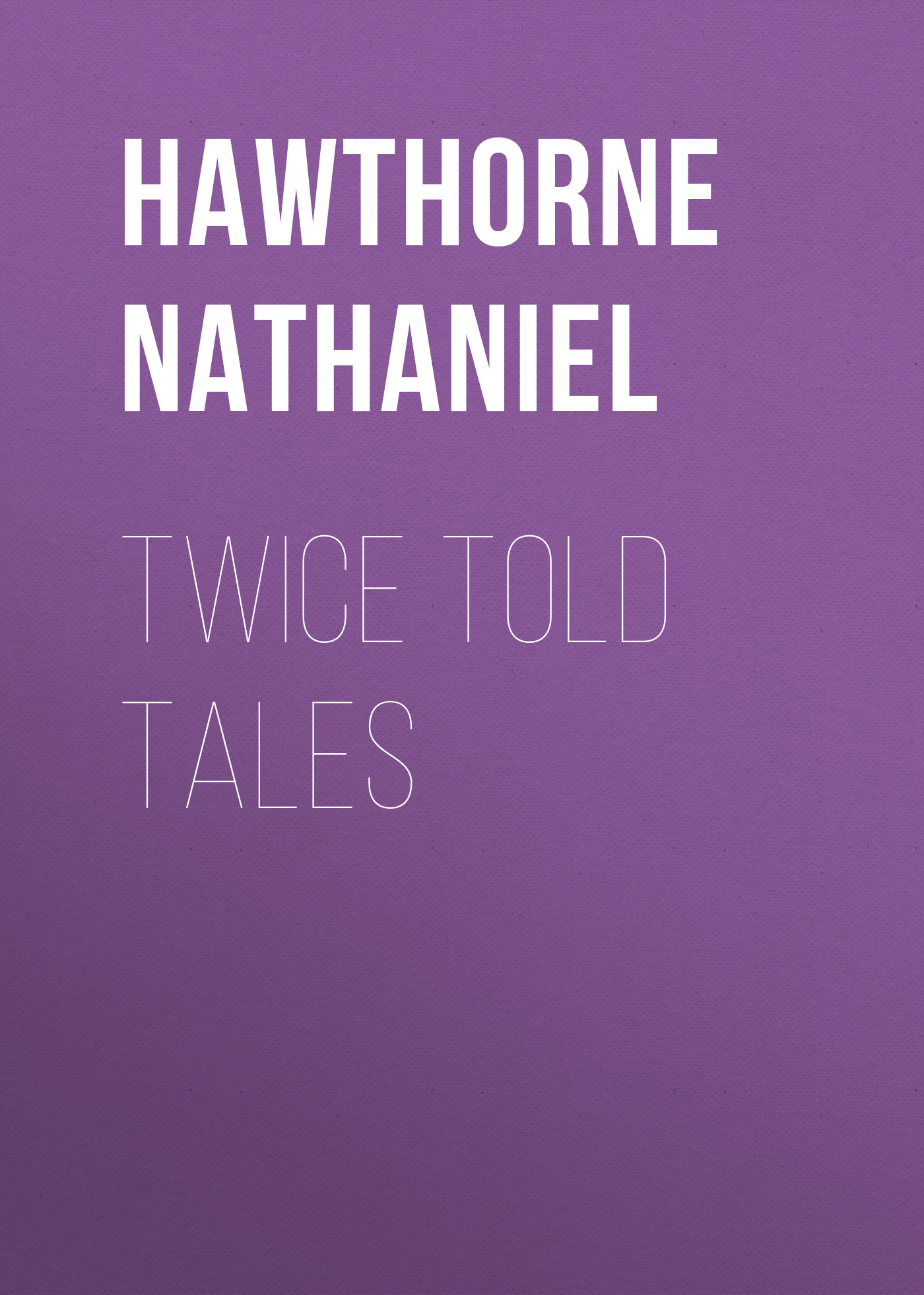 Hawthorne Nathaniel Twice Told Tales n hawthorne twice told tales iv