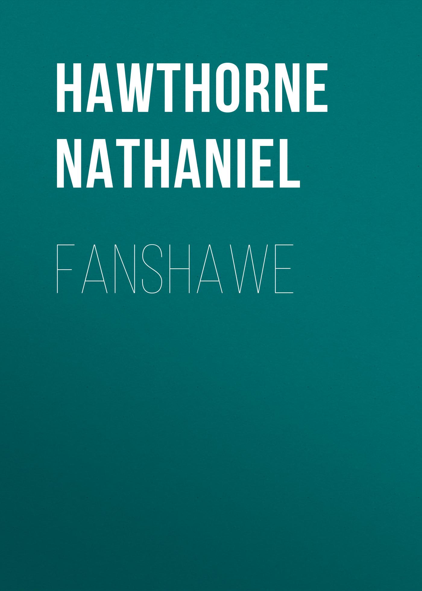 Hawthorne Nathaniel Fanshawe hawthorne nathaniel fanshawe
