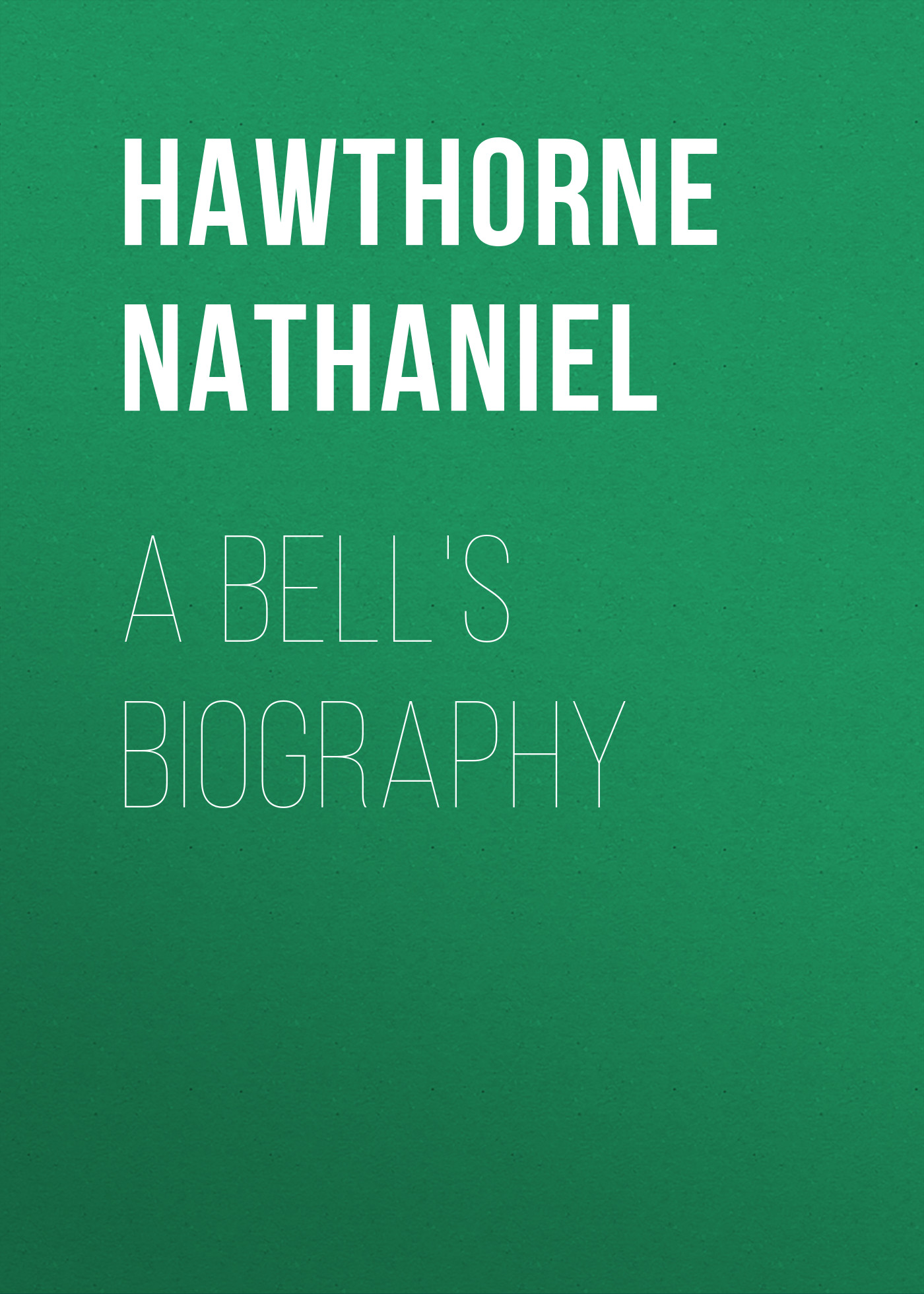 Hawthorne Nathaniel A Bell's Biography pushkin a biography