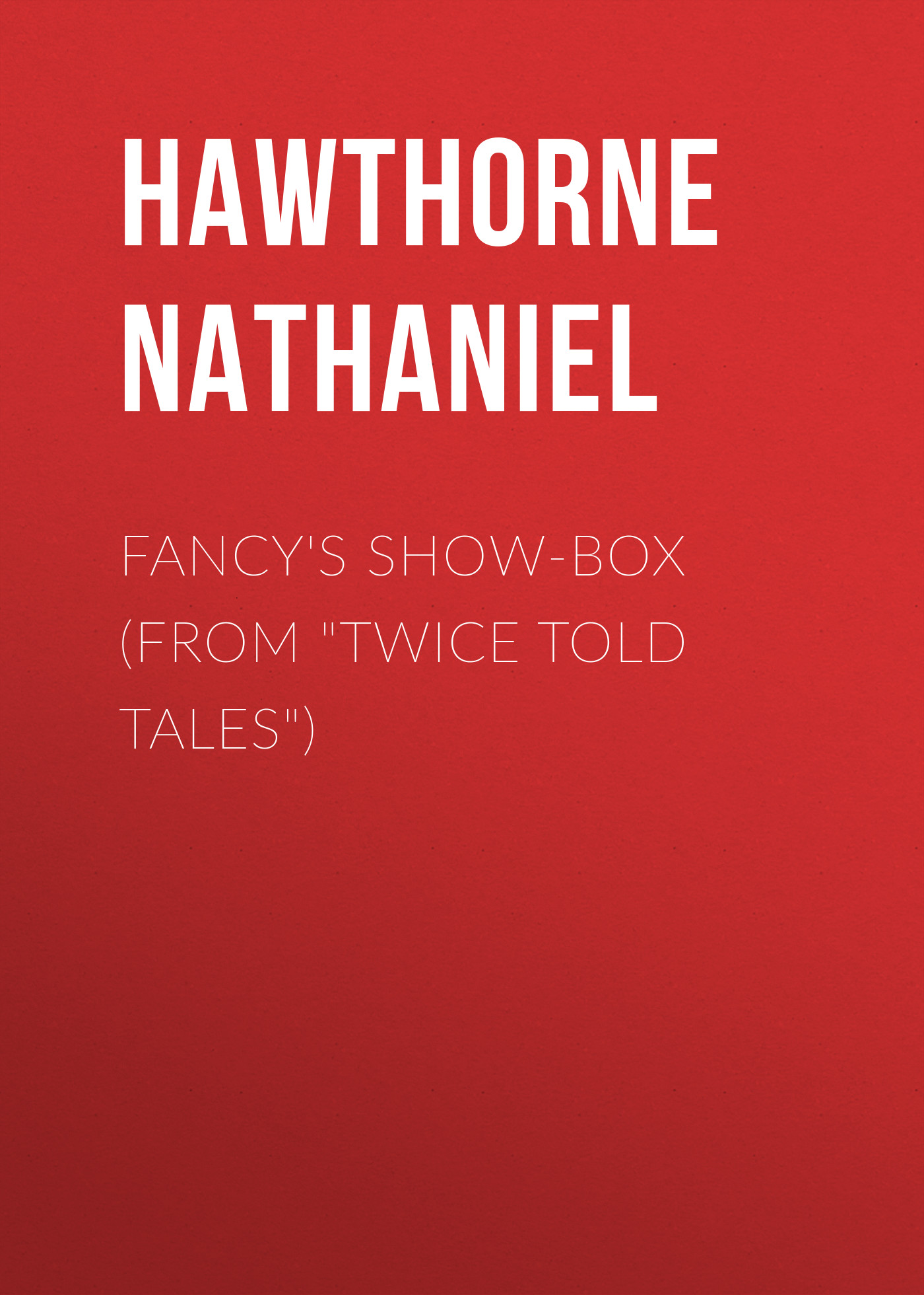 Hawthorne Nathaniel Fancy's Show-Box (From Twice Told Tales) life in trend шезлонг качалка lounge