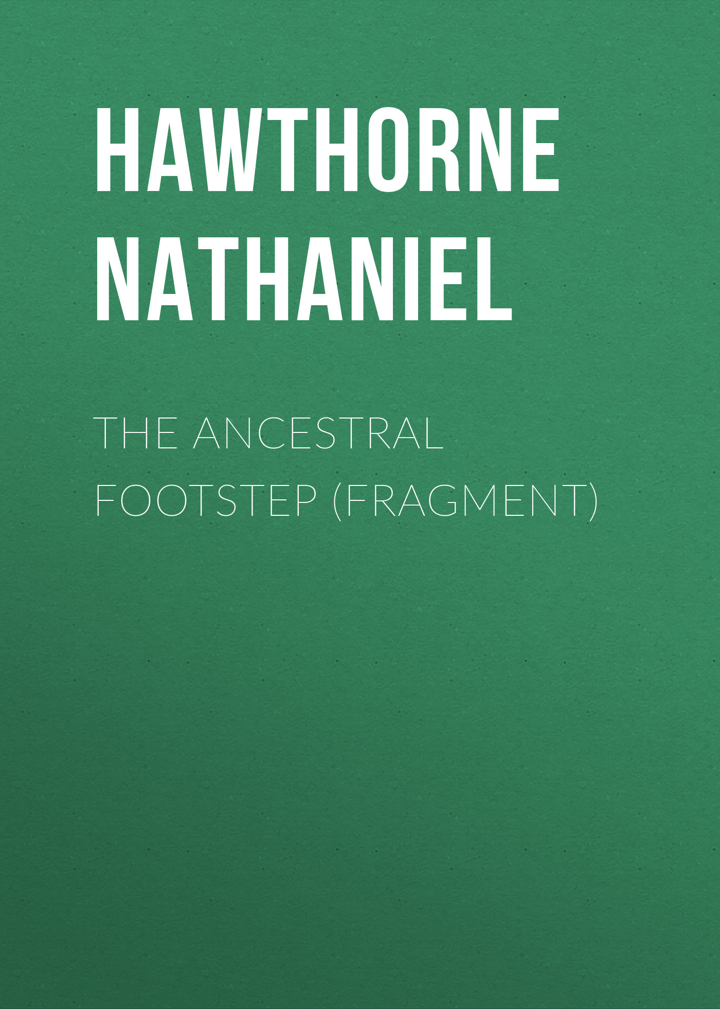 Hawthorne Nathaniel The Ancestral Footstep (fragment) ancestral knowledge