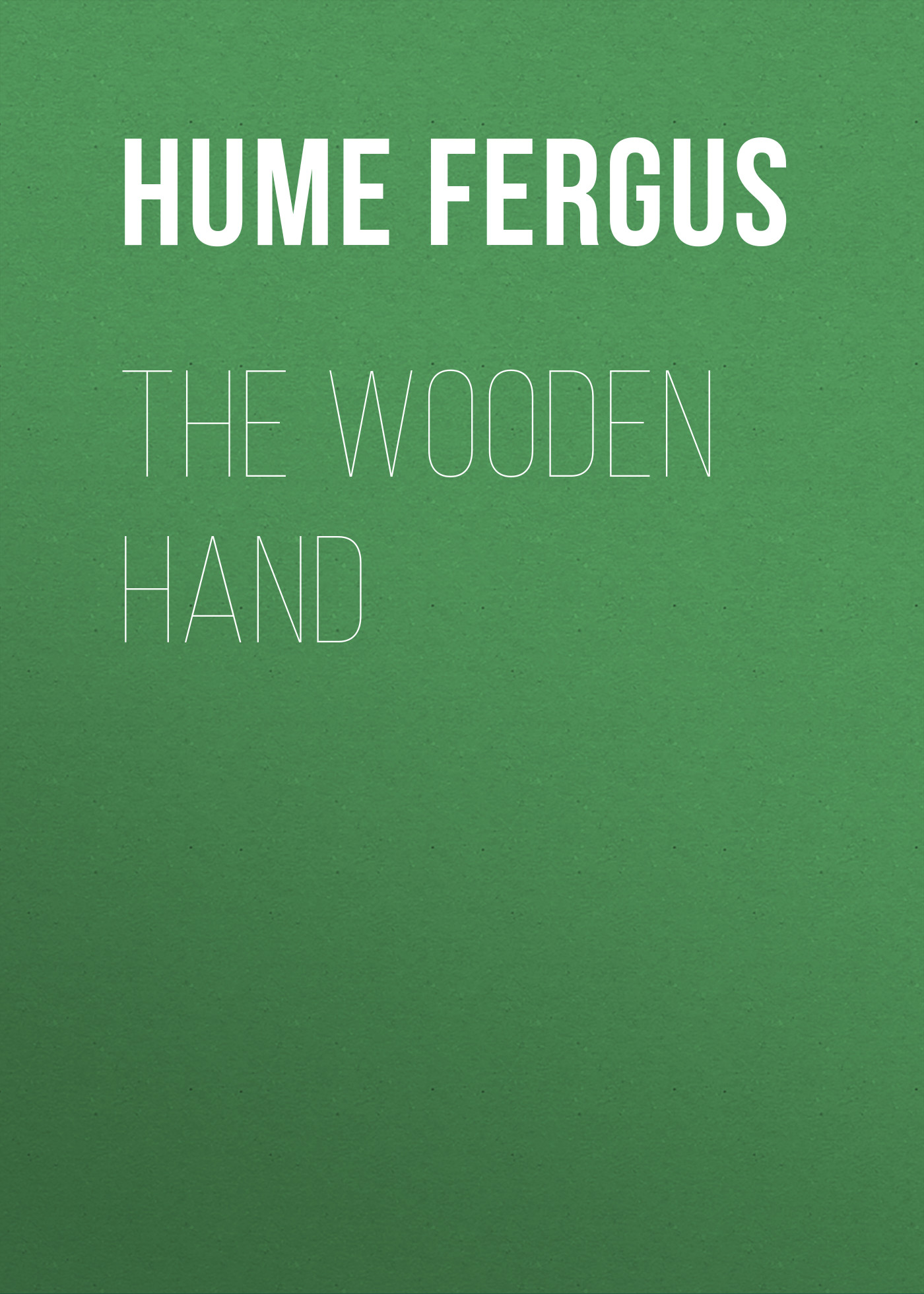 Hume Fergus The Wooden Hand fergus hume a woman s burden