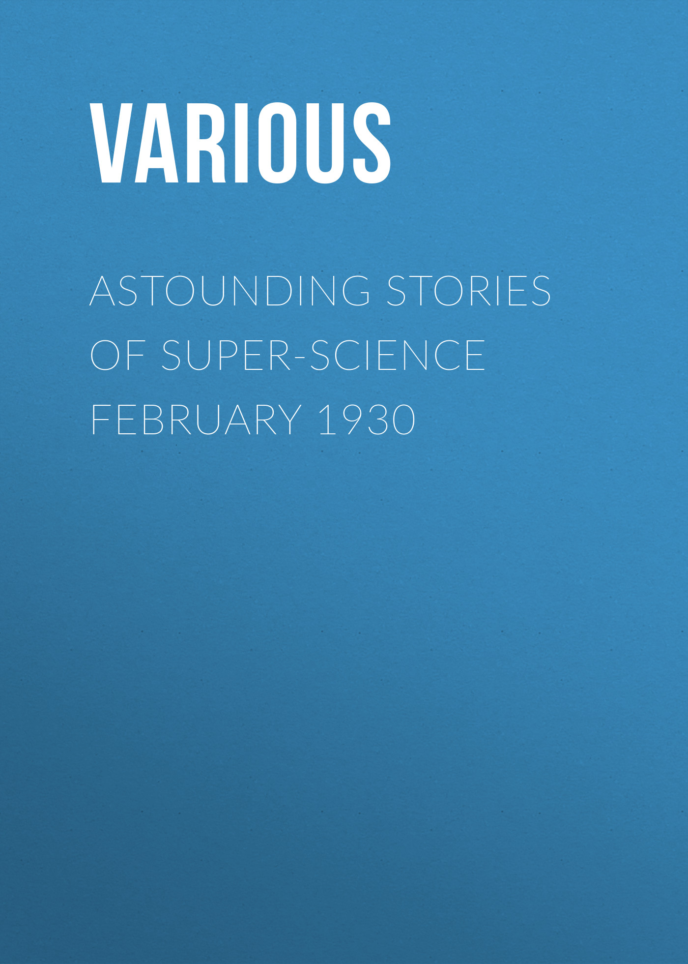 Various Astounding Stories of Super-Science February 1930