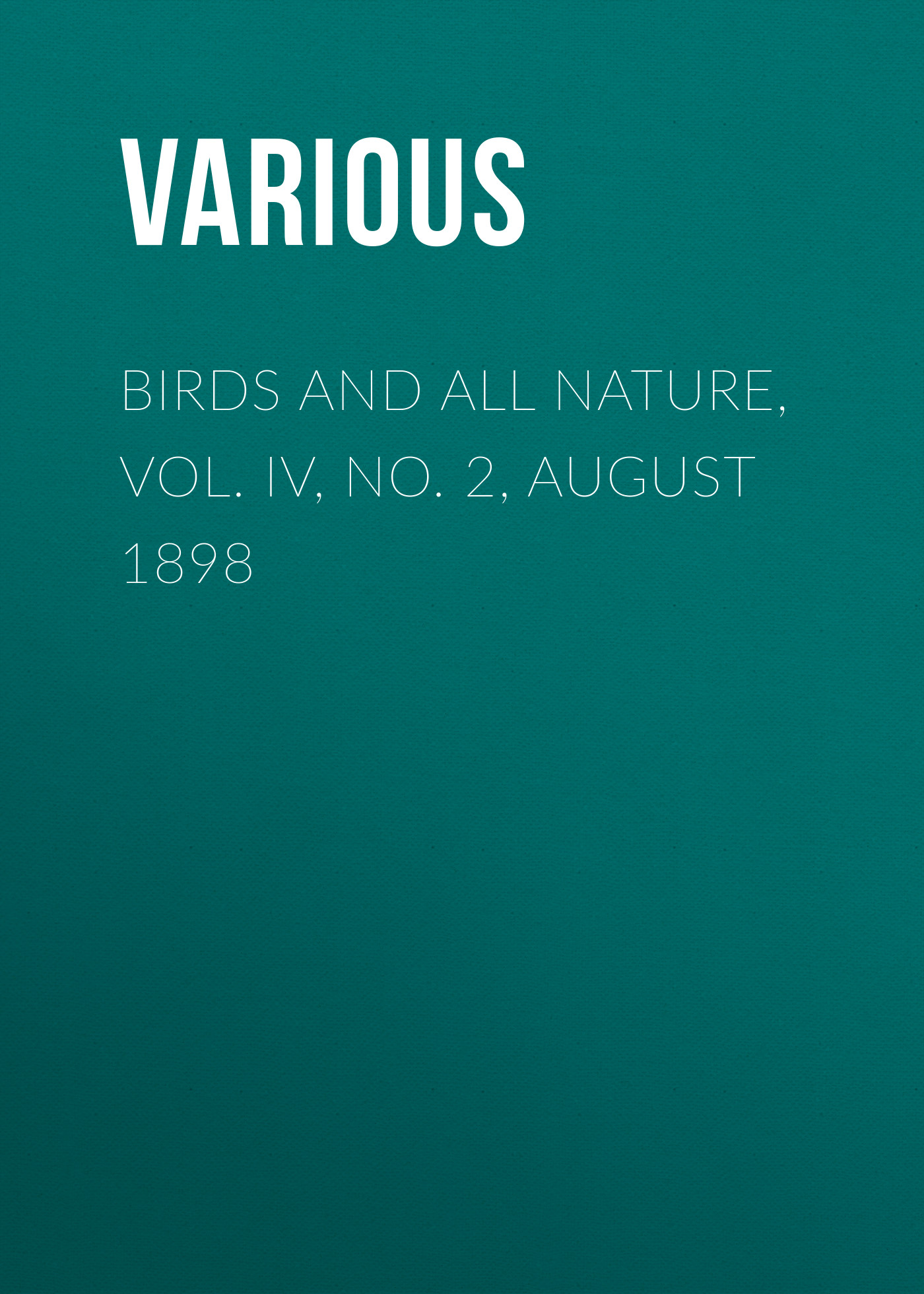 Various Birds and all Nature, Vol. IV, No. 2, August 1898 цена