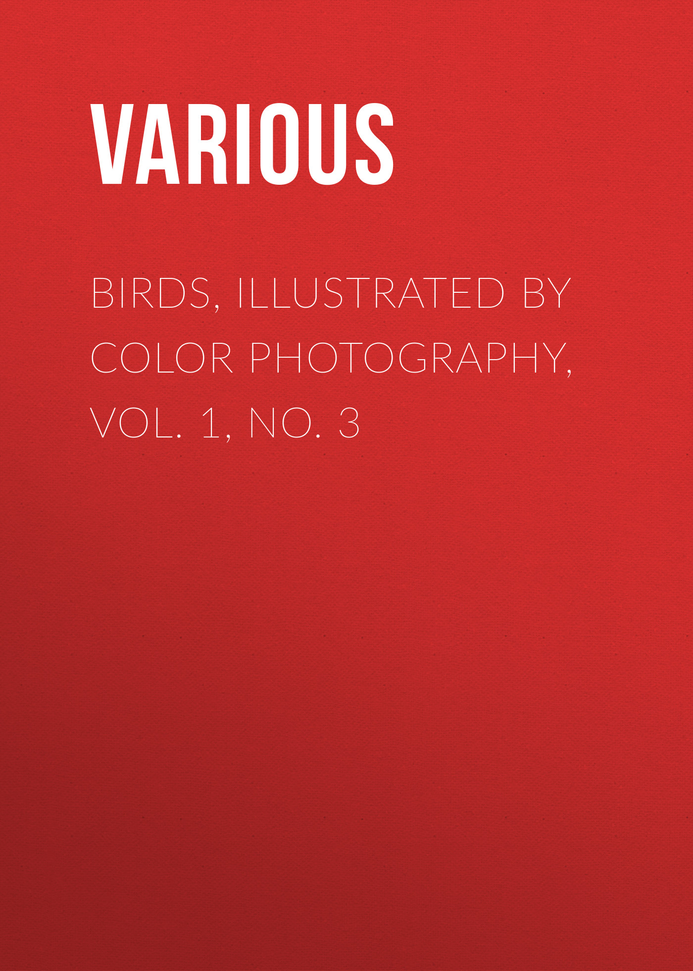Various Birds, Illustrated by Color Photography, Vol. 1, No. 3 шорты женские columbia sandy river printed short цвет синий 1712001 498 размер xs 42