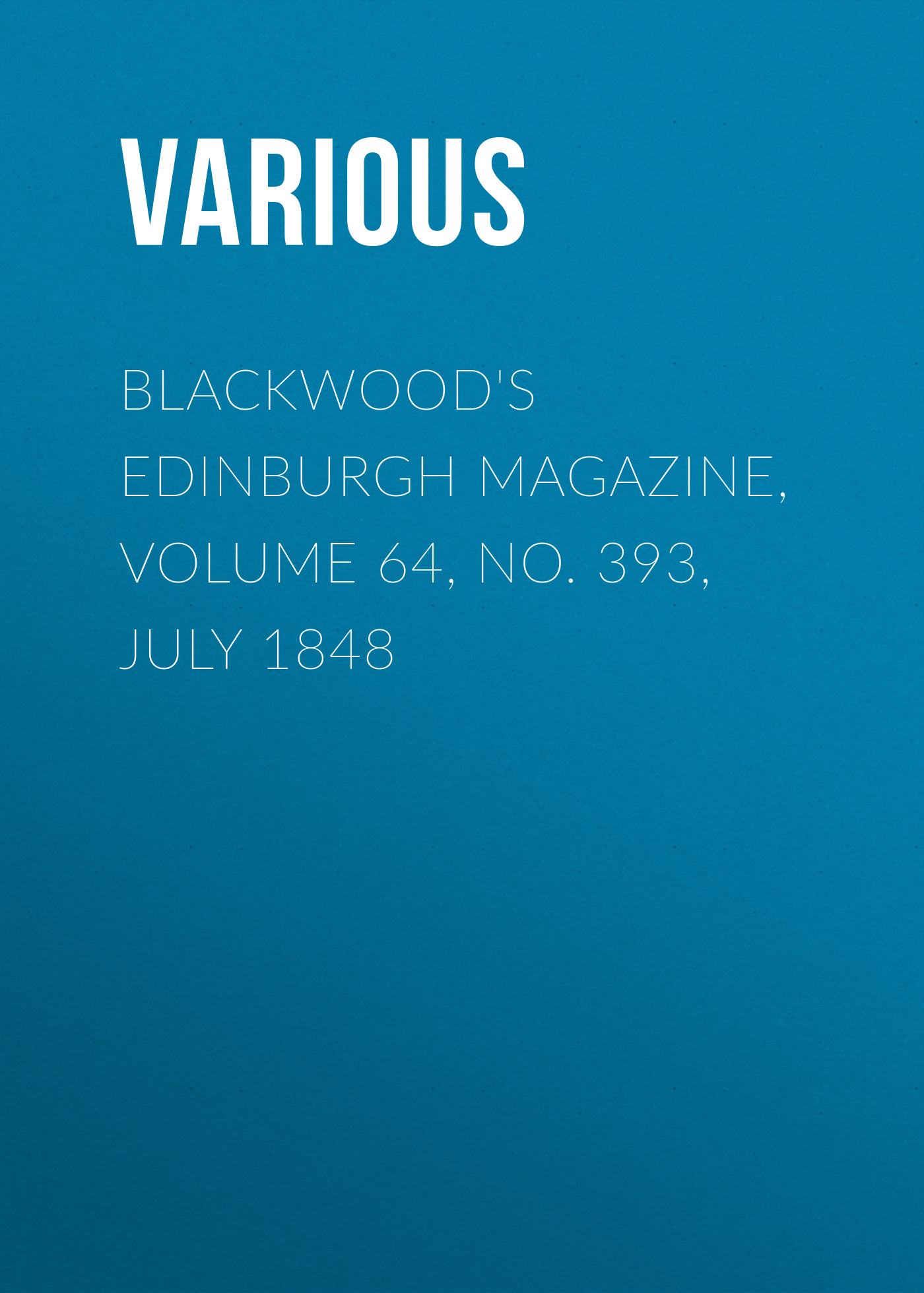 Various Blackwood's Edinburgh Magazine, Volume 64, No. 393, July 1848 various harper s new monthly magazine volume 1 no 2 july 1850