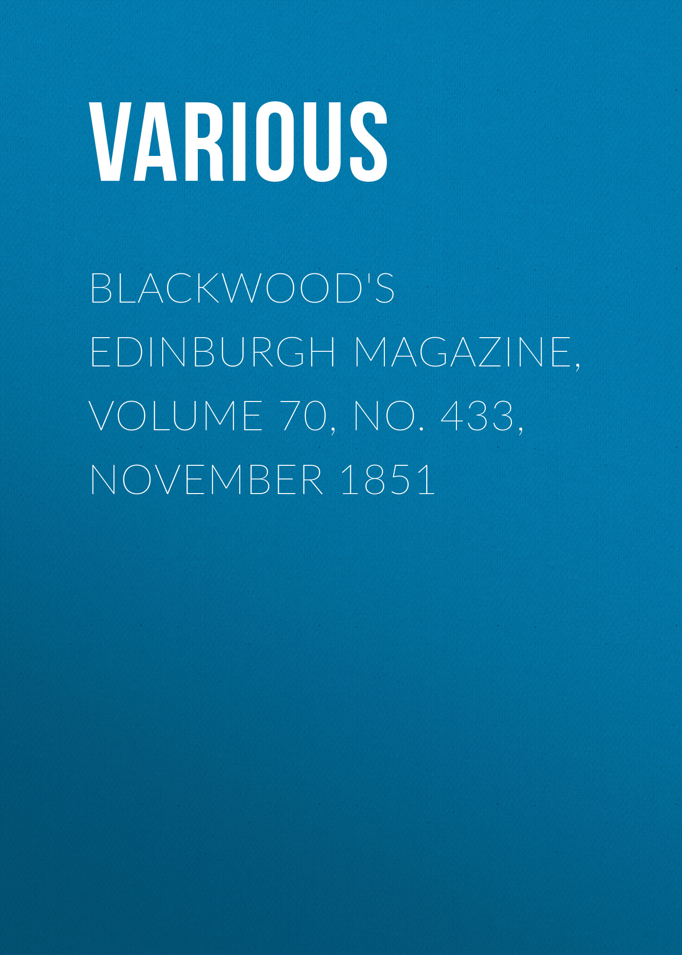 Various Blackwood's Edinburgh Magazine, Volume 70, No. 433, November 1851 цена