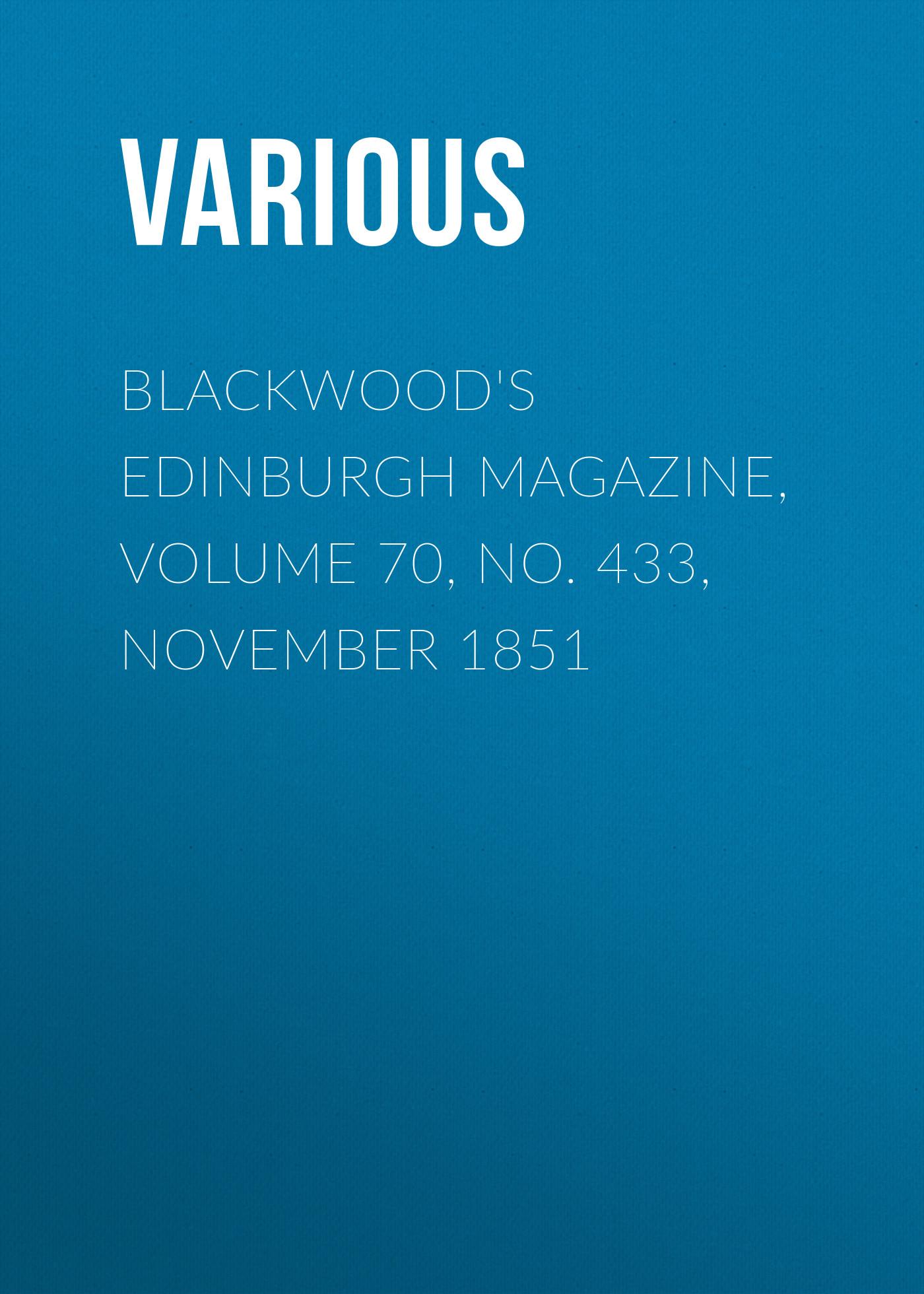 лучшая цена Various Blackwood's Edinburgh Magazine, Volume 70, No. 433, November 1851