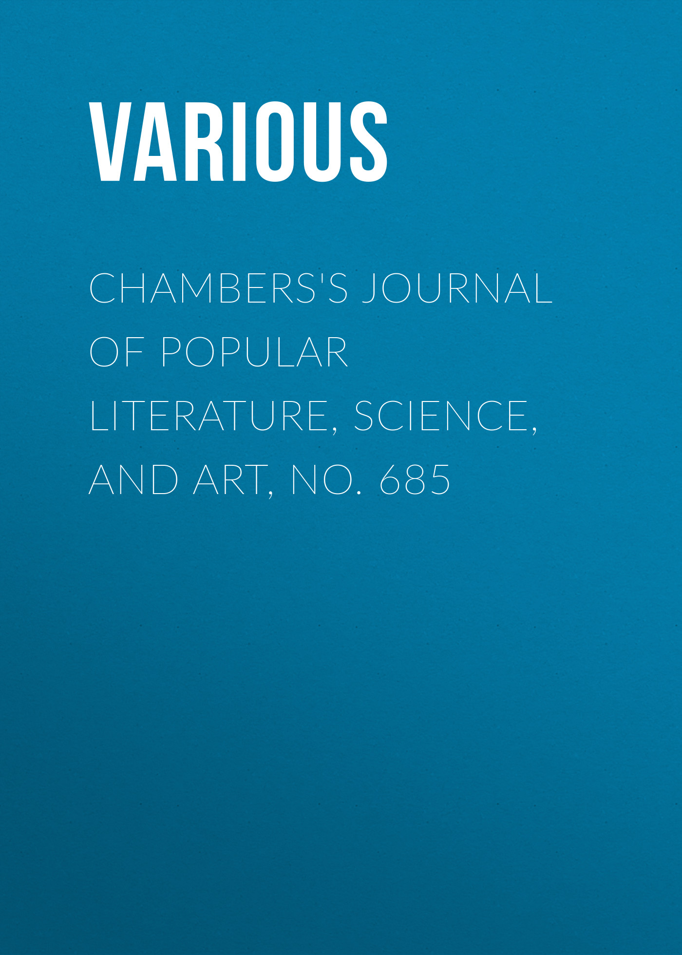 Chambers's Journal of Popular Literature, Science, and Art, No. 685