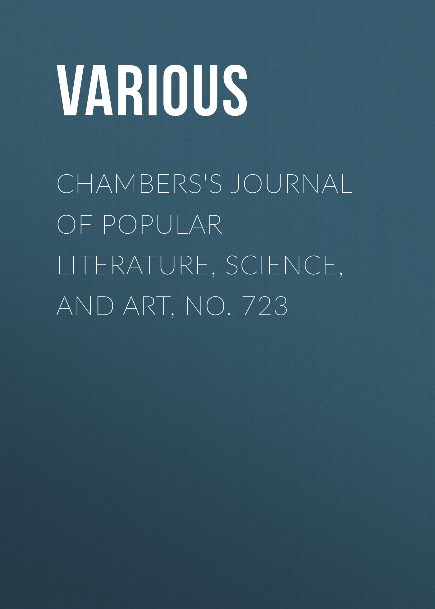 Chambers's Journal of Popular Literature, Science, and Art, No. 723
