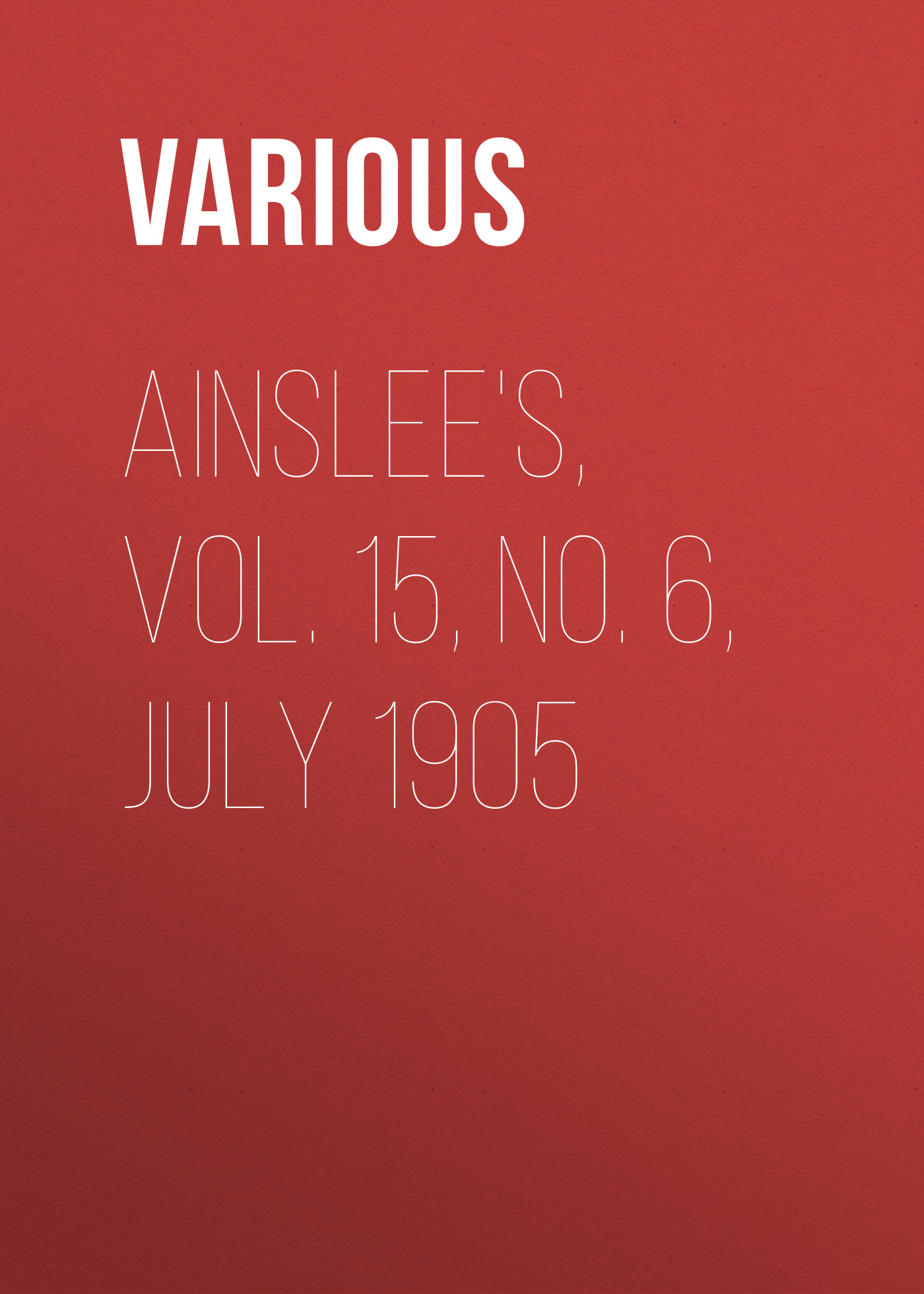 Various Ainslee's, Vol. 15, No. 6, July 1905 fear agent vol 6 2nd edition