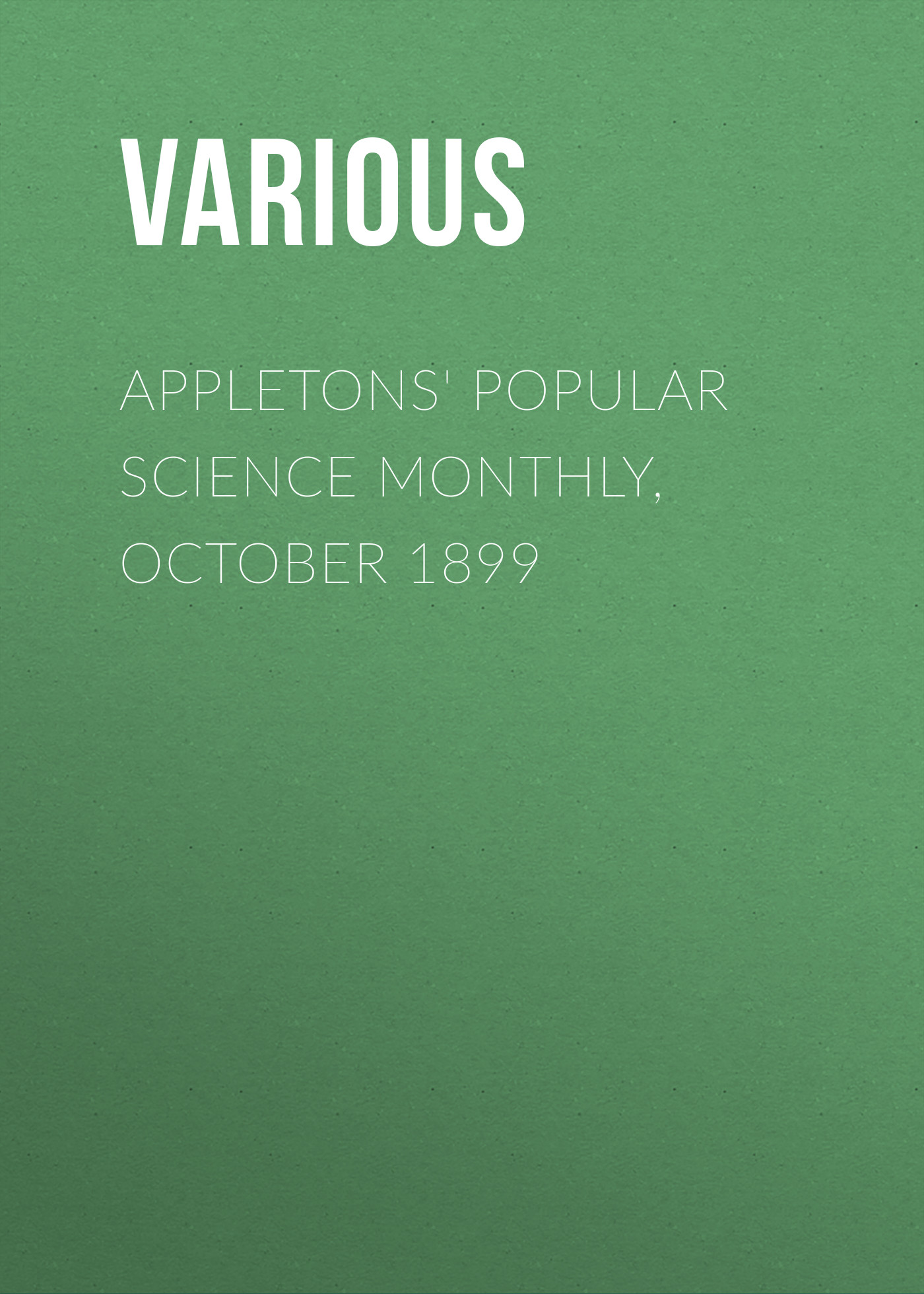 Various Appletons' Popular Science Monthly, October 1899