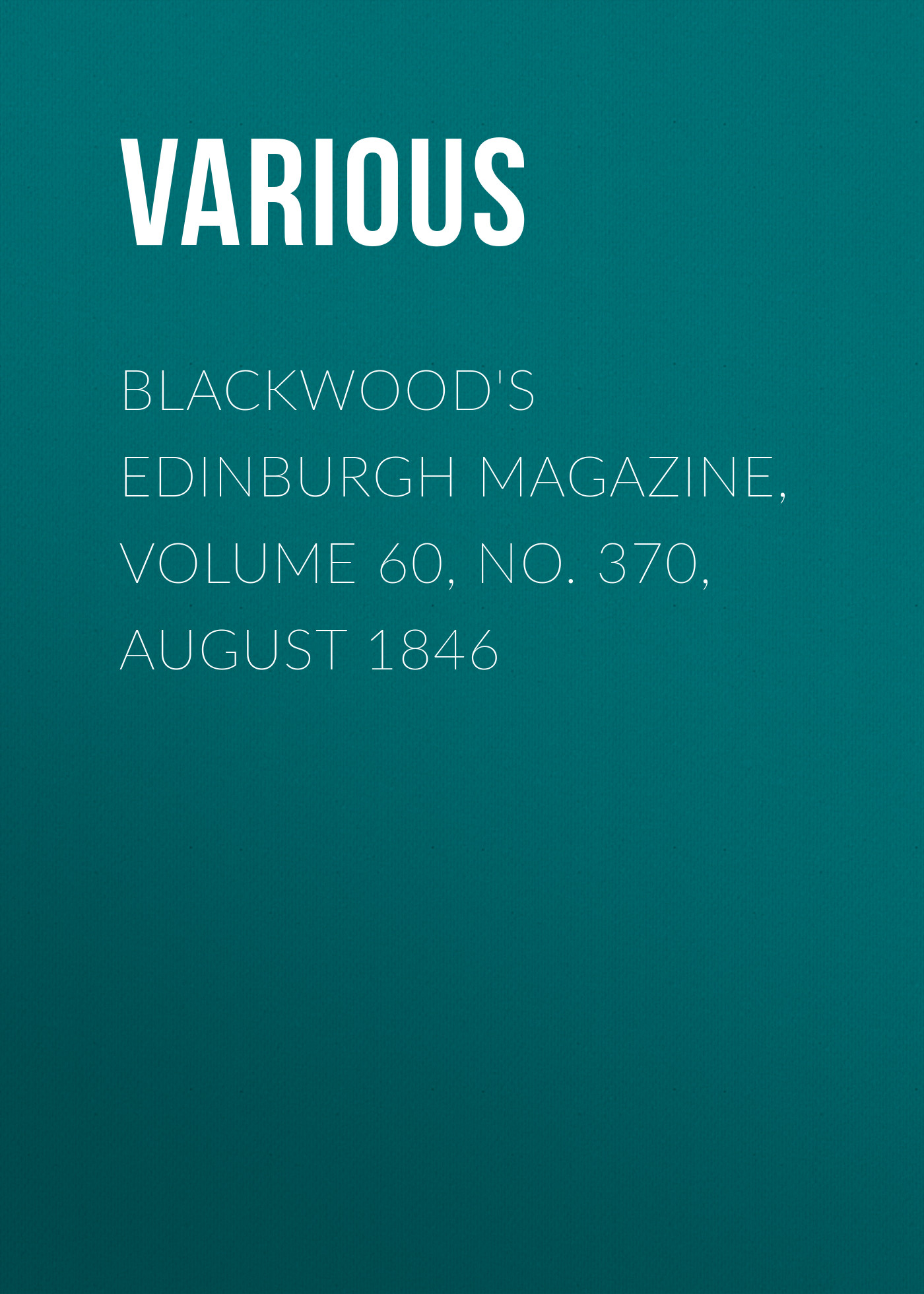 Various Blackwood's Edinburgh Magazine, Volume 60, No. 370, August 1846