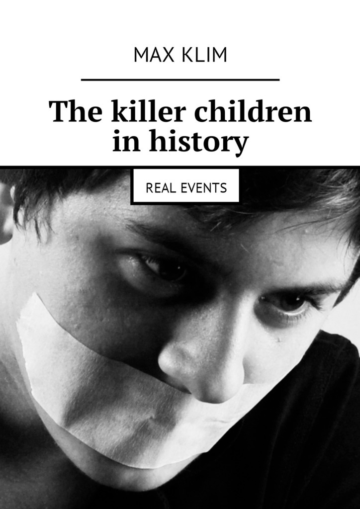 Max Klim The killer children in history. Real events max klim love passion and family in
