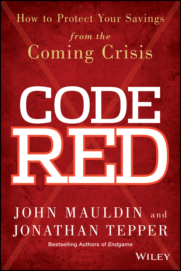 John Mauldin Code Red. How to Protect Your Savings From the Coming Crisis цена