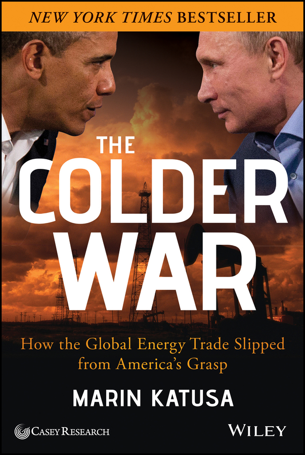 Marin Katusa The Colder War. How the Global Energy Trade Slipped from America's Grasp marin katusa the colder war how the global energy trade slipped from america s grasp